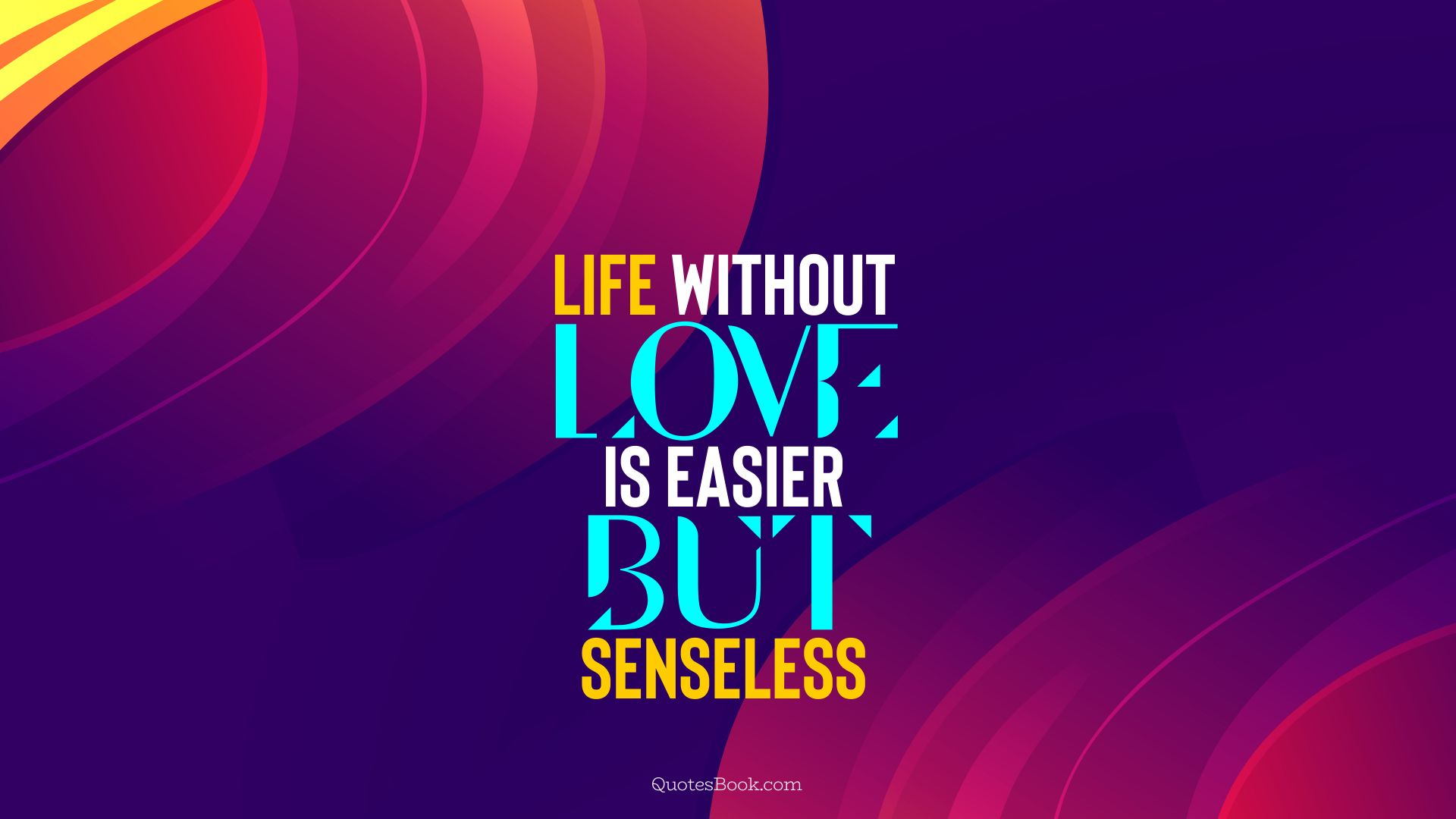 Life without love is easier but senseless. - Quote by QuotesBook