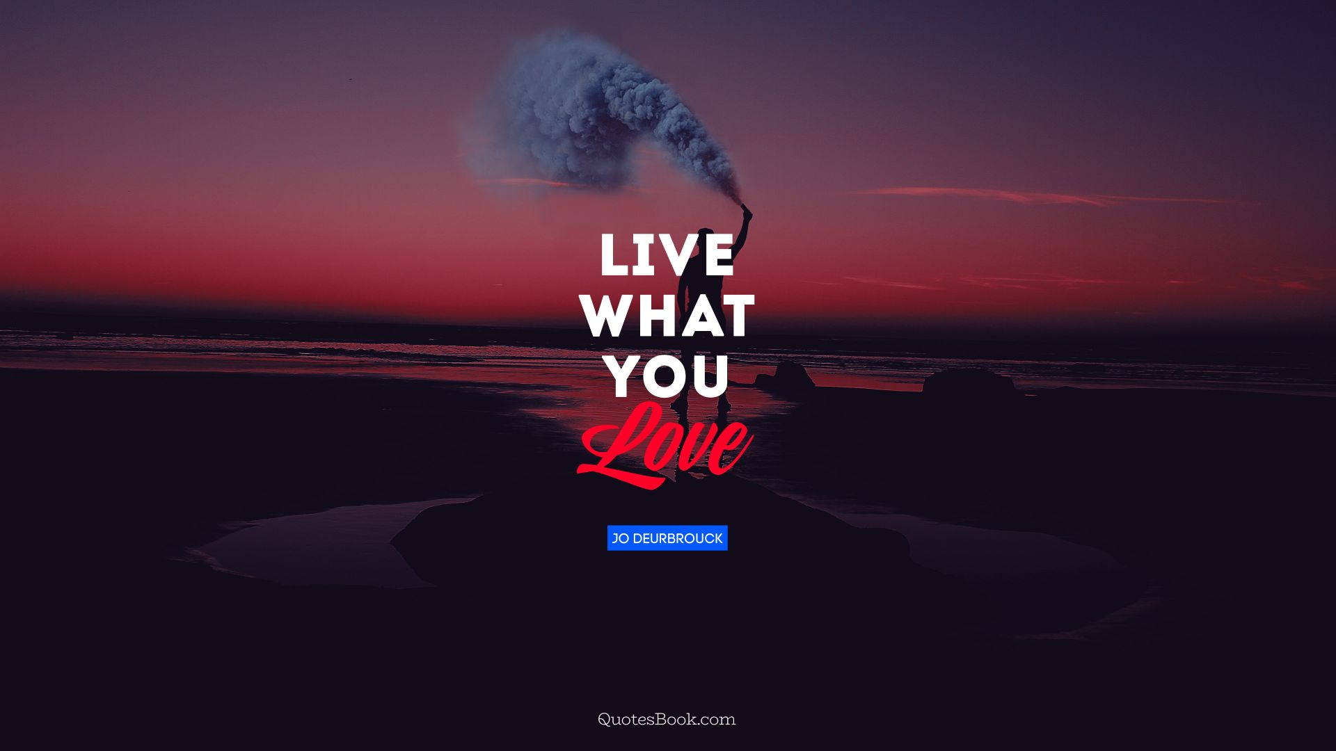 Live what you love. - Quote by Jo Deurbrouck