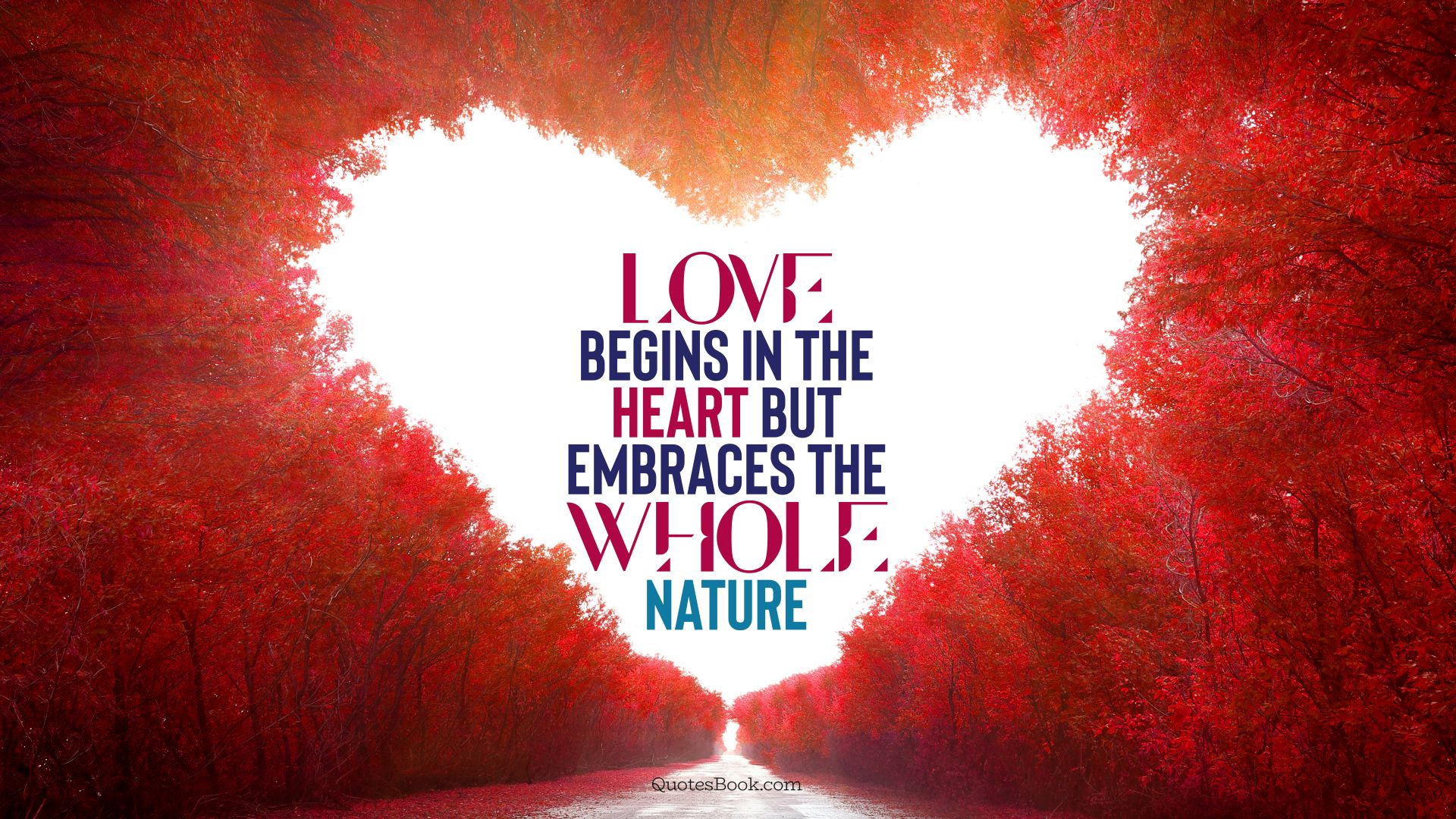 Love begins in the heart but embraces the whole nature. - Quote by QuotesBook