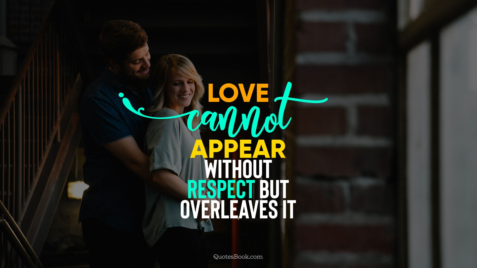 Love cannot appear without respect but overleaves it