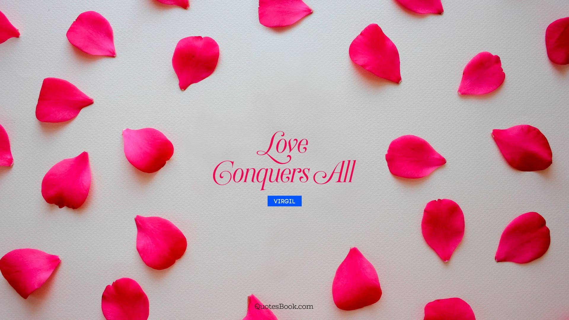 Love conquers all. - Quote by Virgil