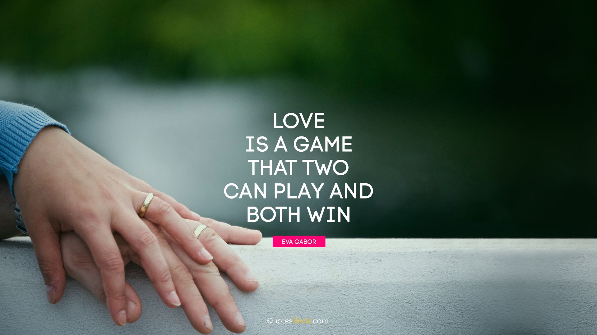 Love is a game that two can play and both win. - Quote by Eva Gabor
