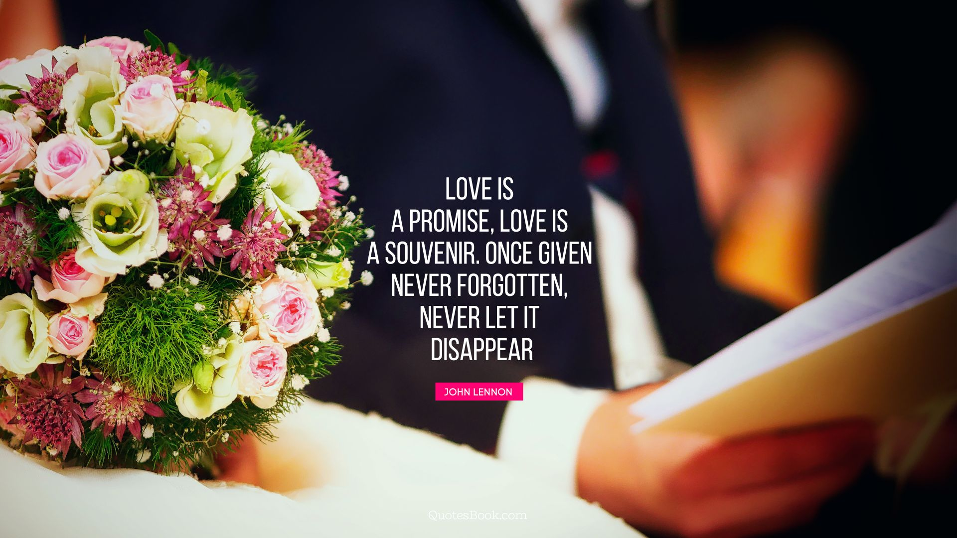 Love is a promise, love is a souvenir. Once given never forgotten, never let it disappear. - Quote by John Lennon