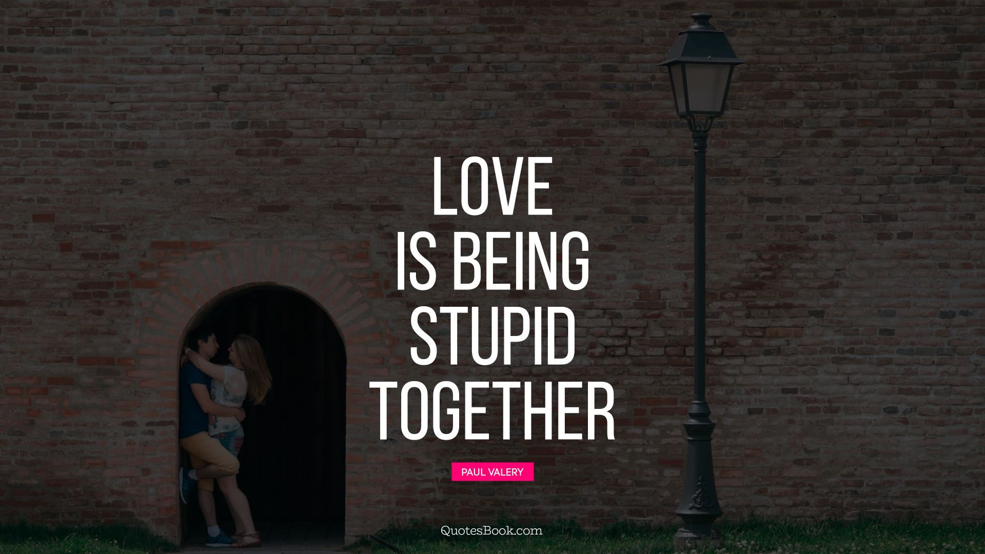 Love is being stupid together. - Quote by Paul Valery