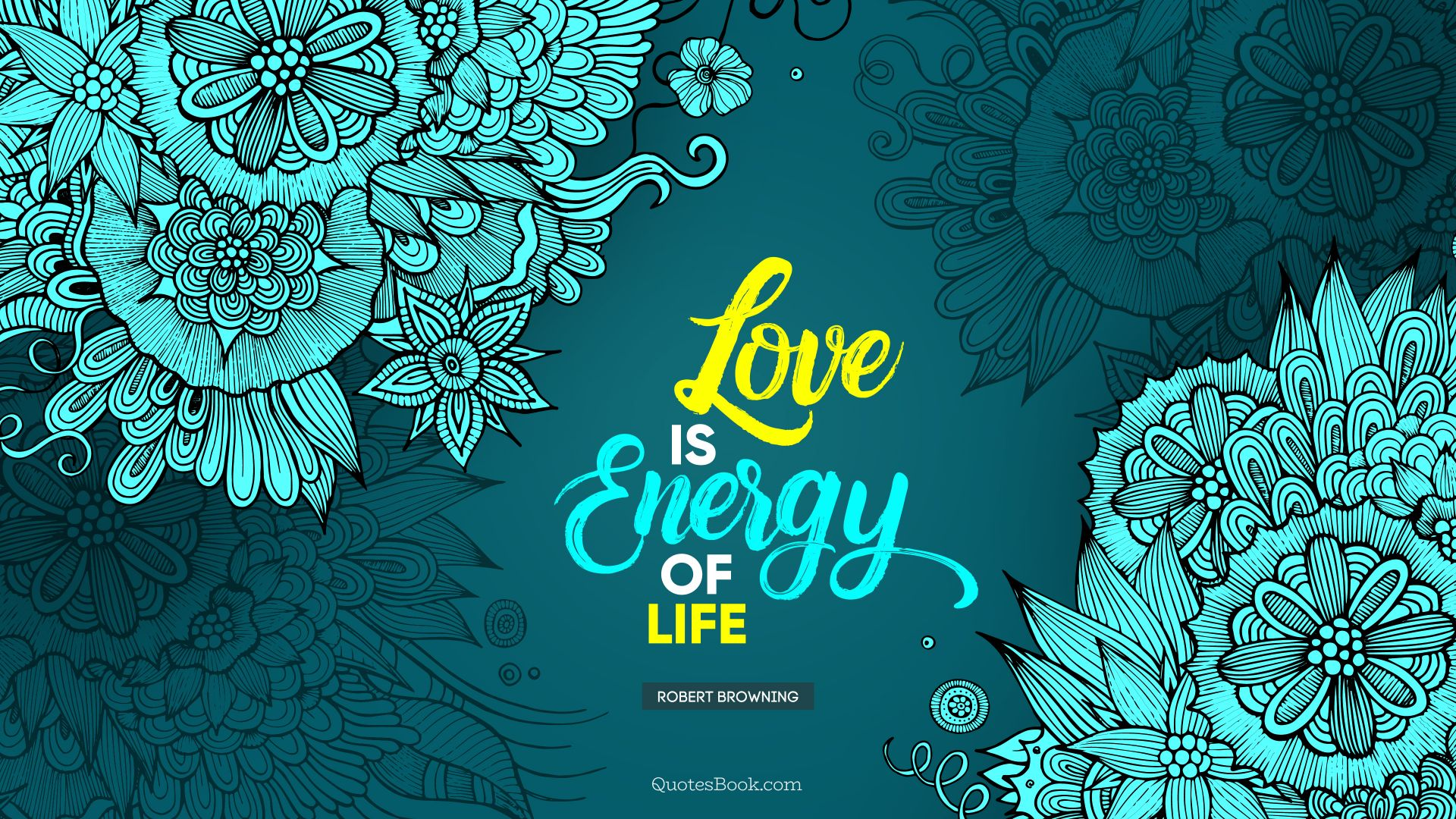 Love is energy of life. - Quote by Robert Browning