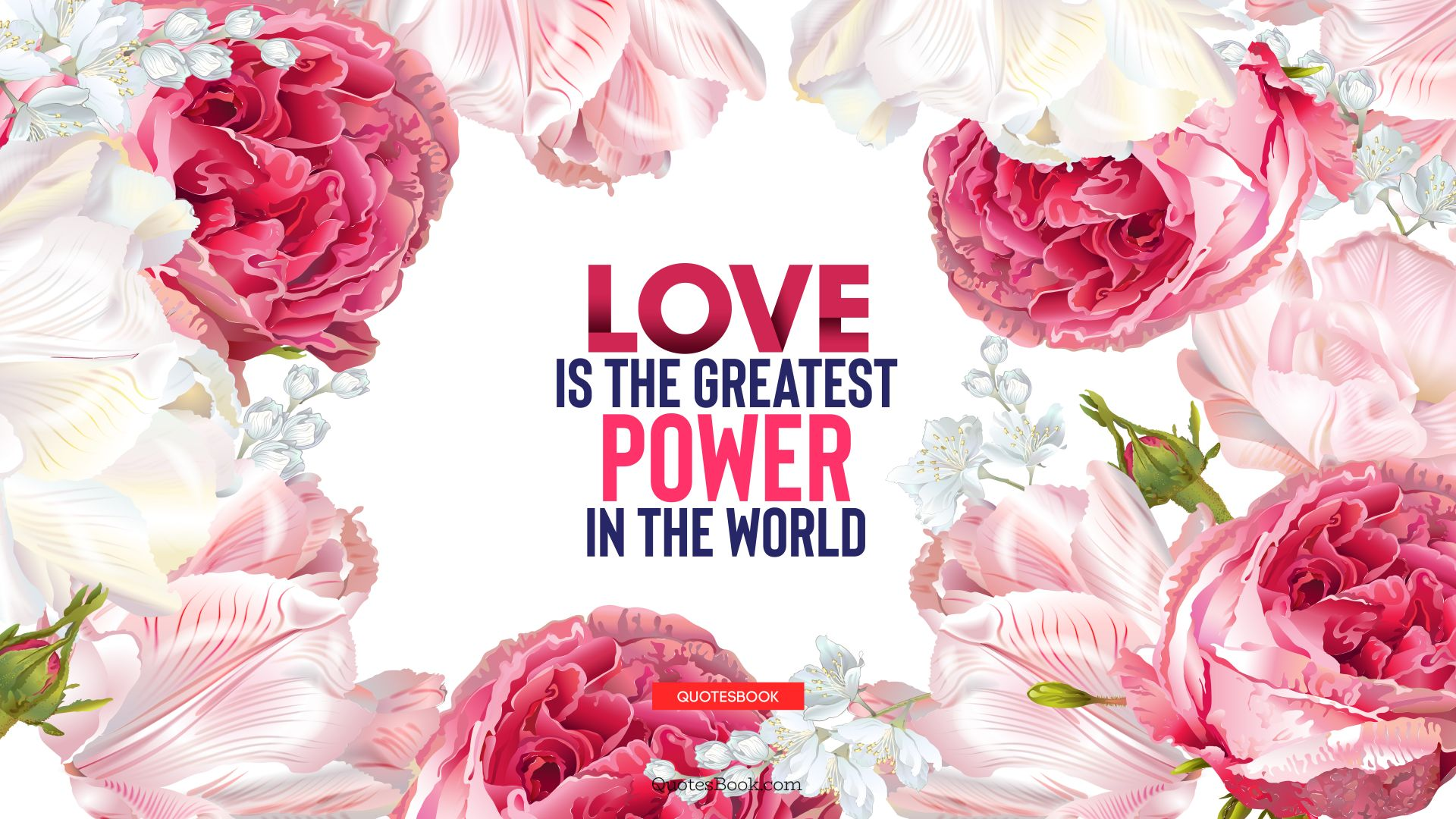 Love is the greatest power in the world. - Quote by QuotesBook