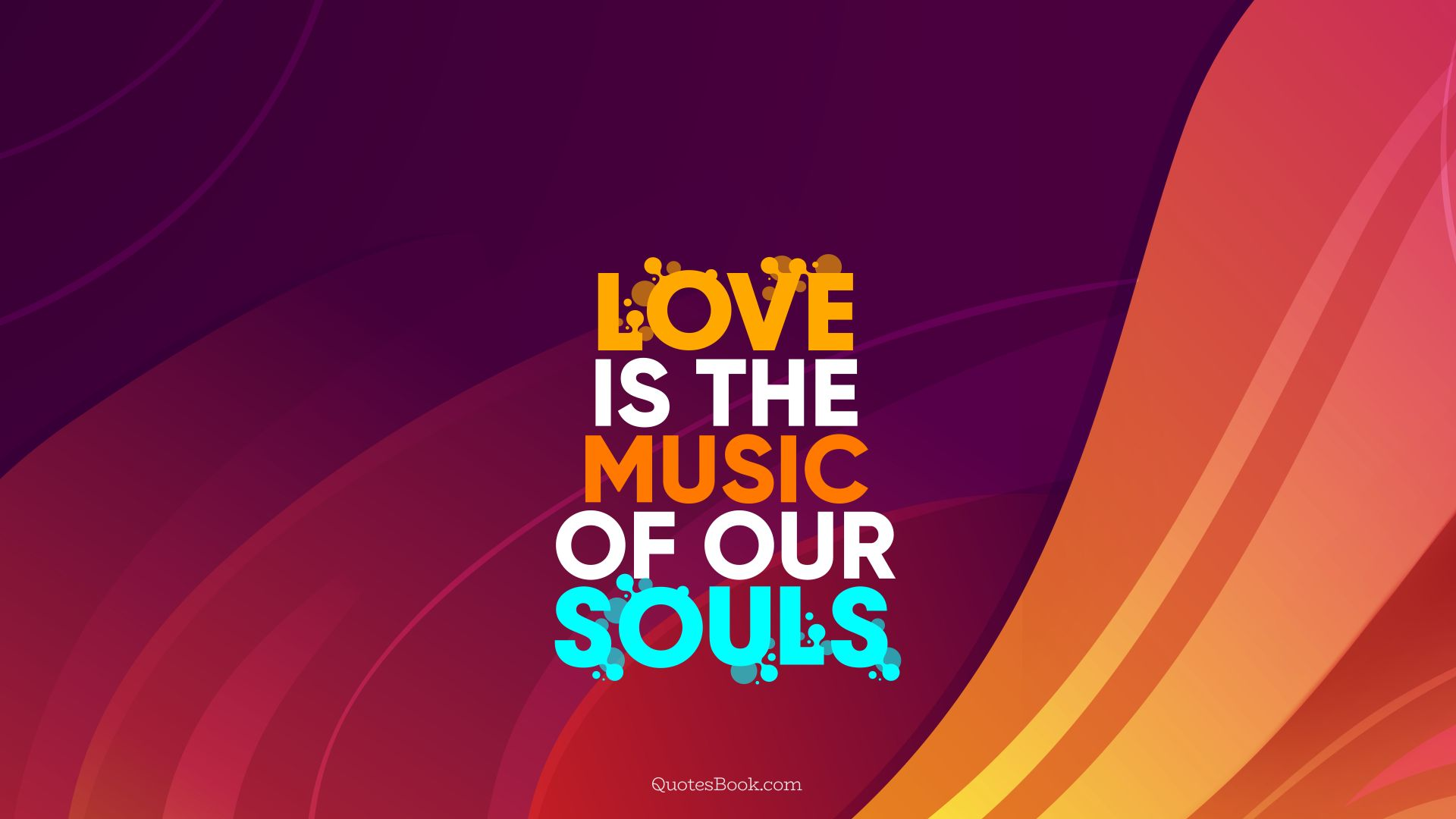 Love is the music of our souls. - Quote by QuotesBook