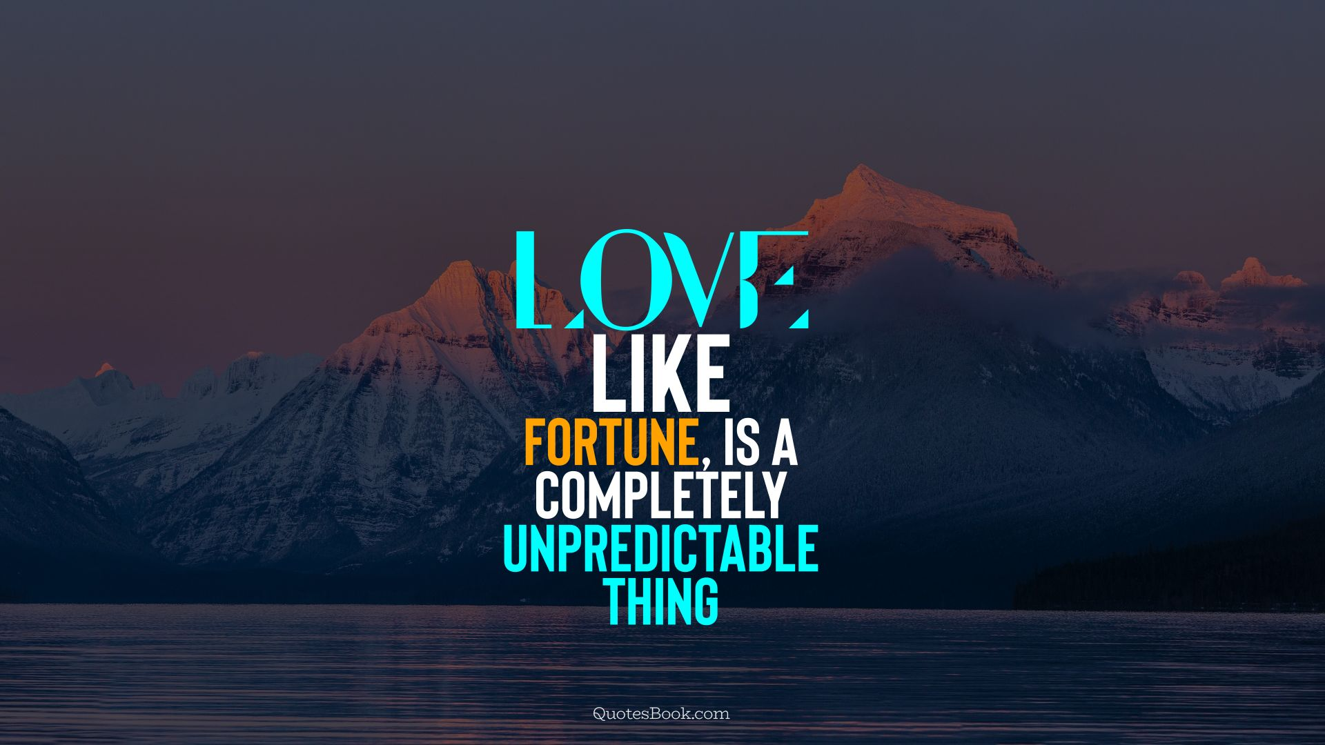 Love, like fortune, is a completely unpredictable thing. - Quote by QuotesBook