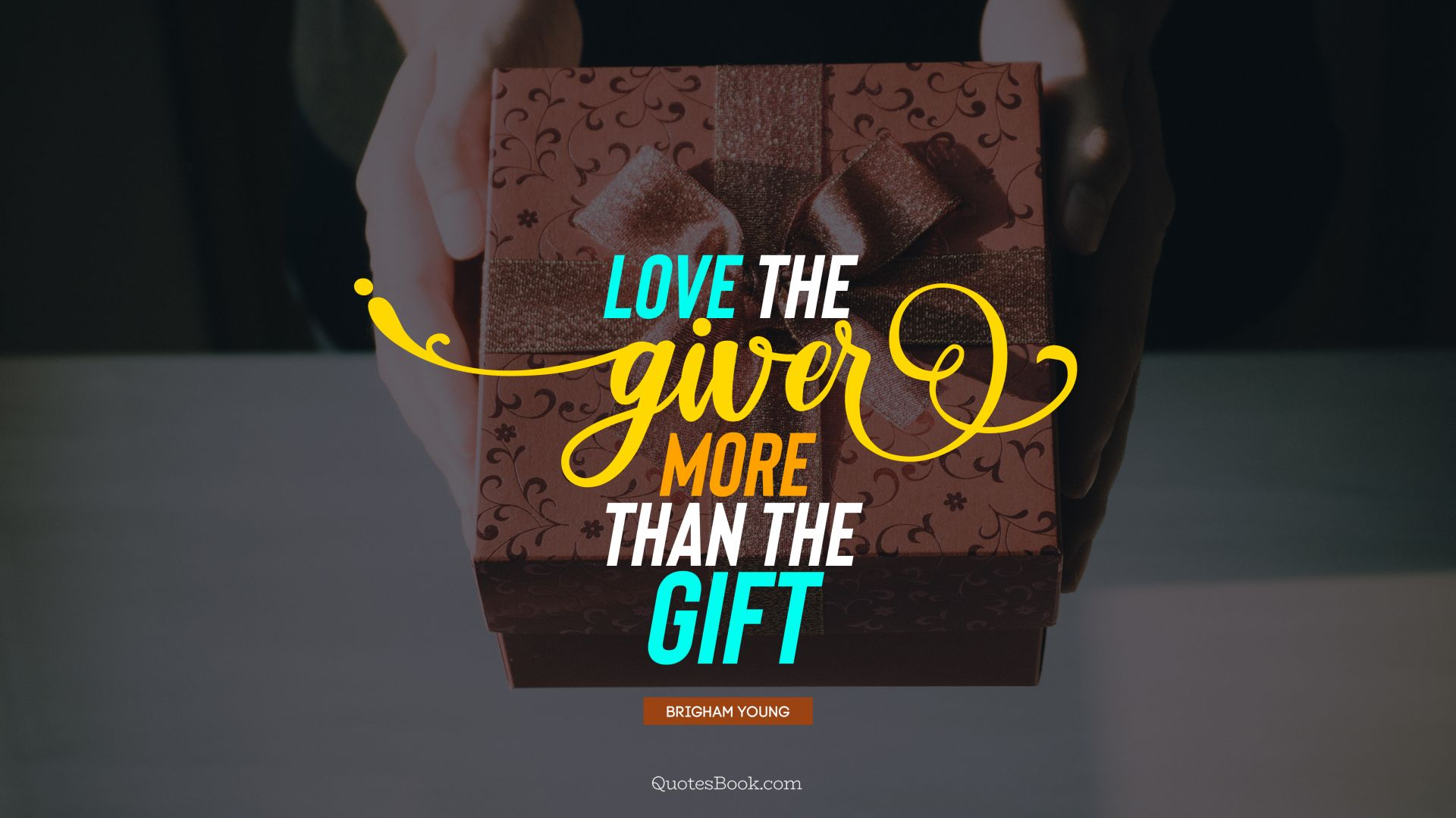 Love the giver more than the gift. - Quote by Brigham Young