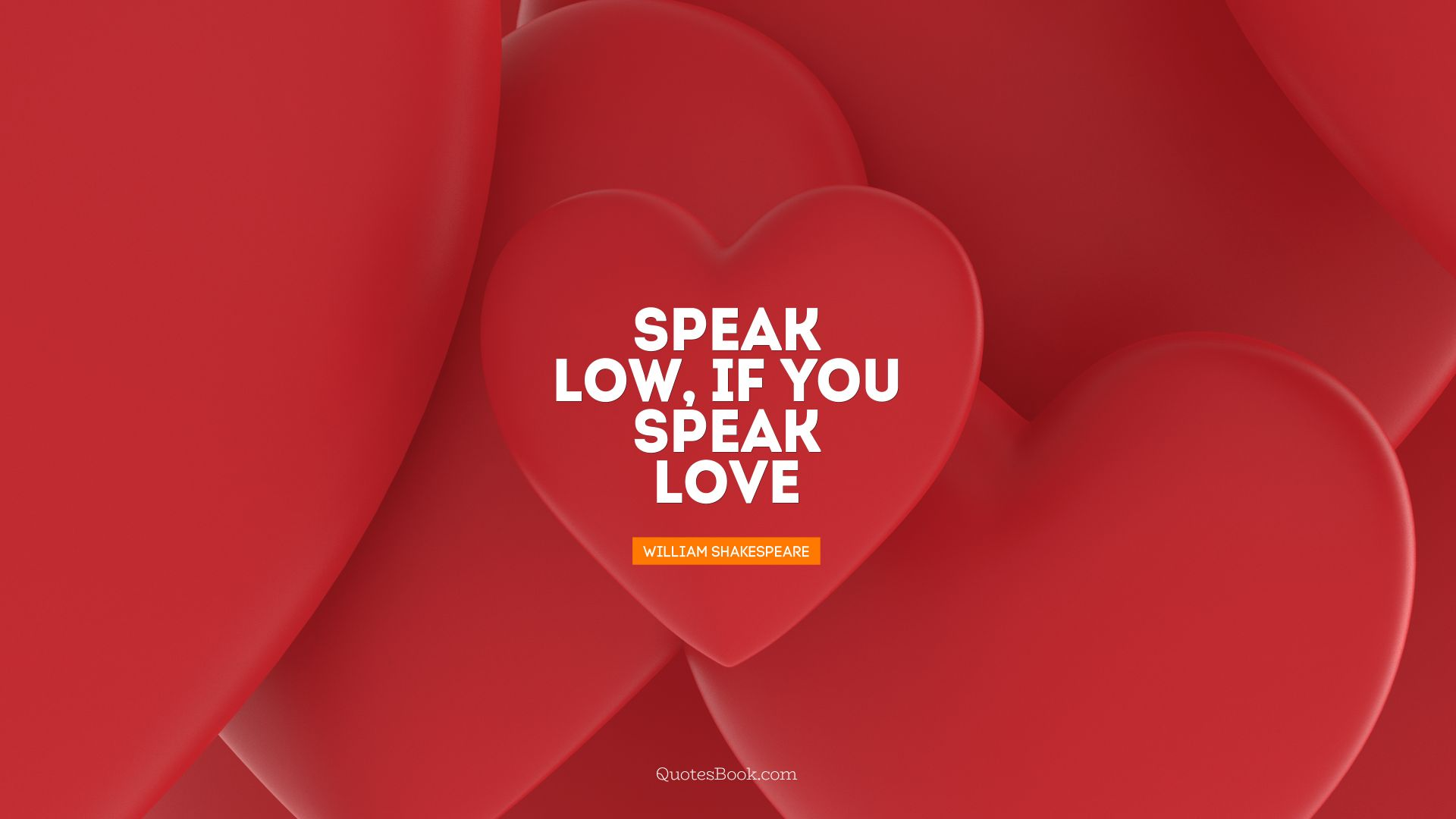 Speak low, if you speak love. - Quote by William Shakespeare