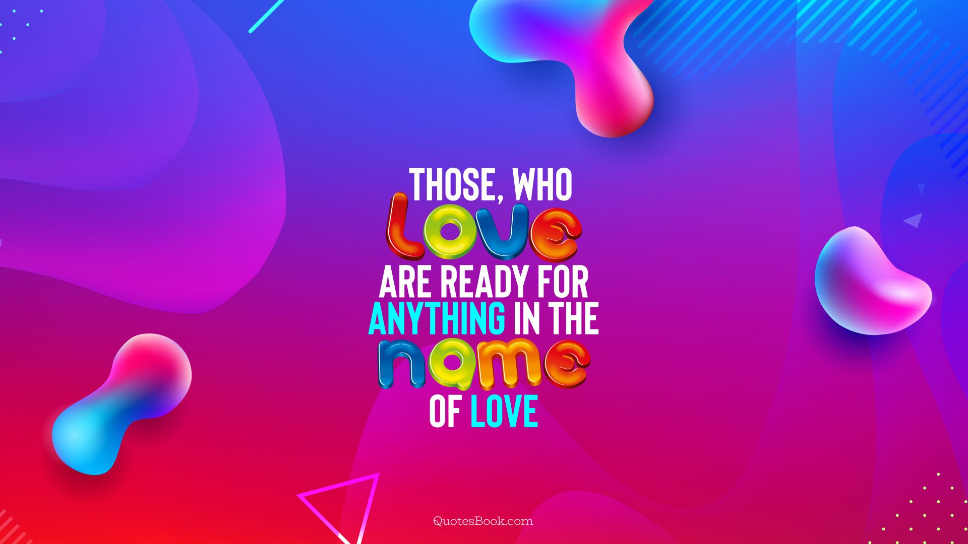 Those, who love, are ready for anything in the name of love. - Quote by QuotesBook