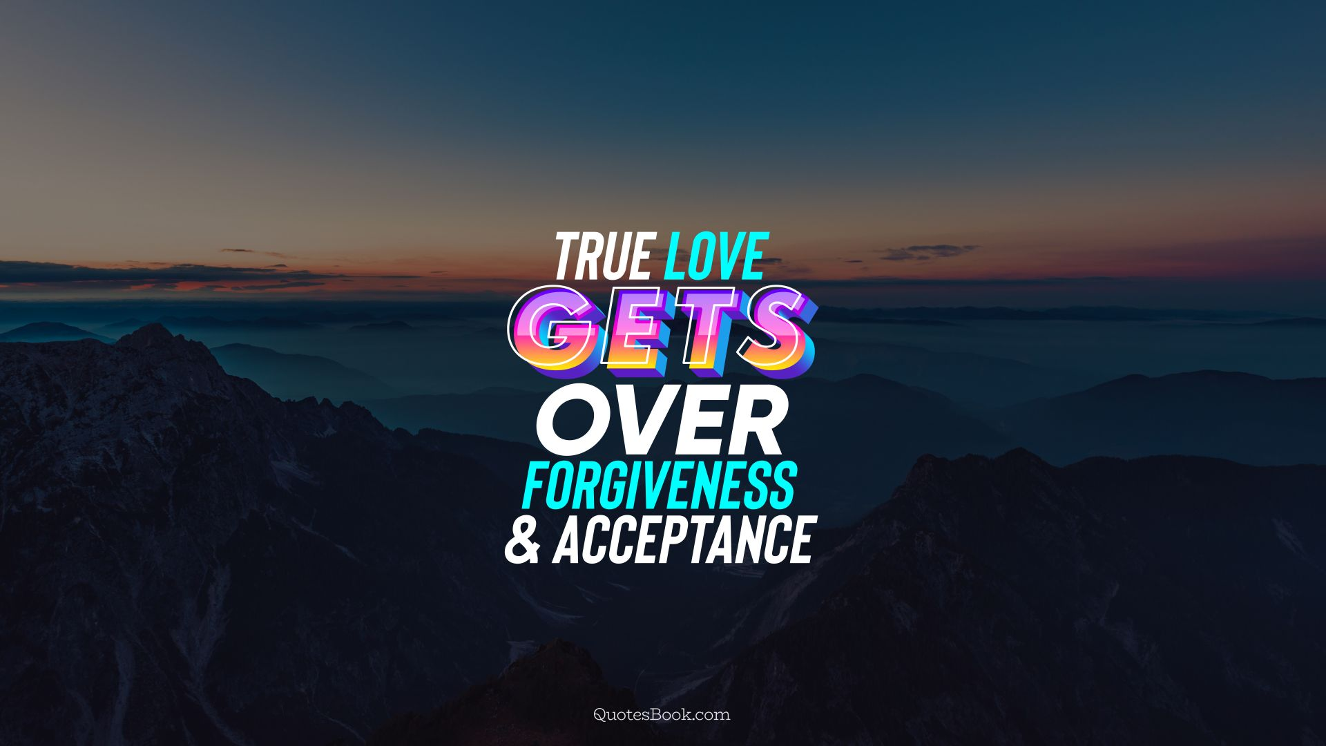 True love gets over forgiveness and acceptance. - Quote by QuotesBook