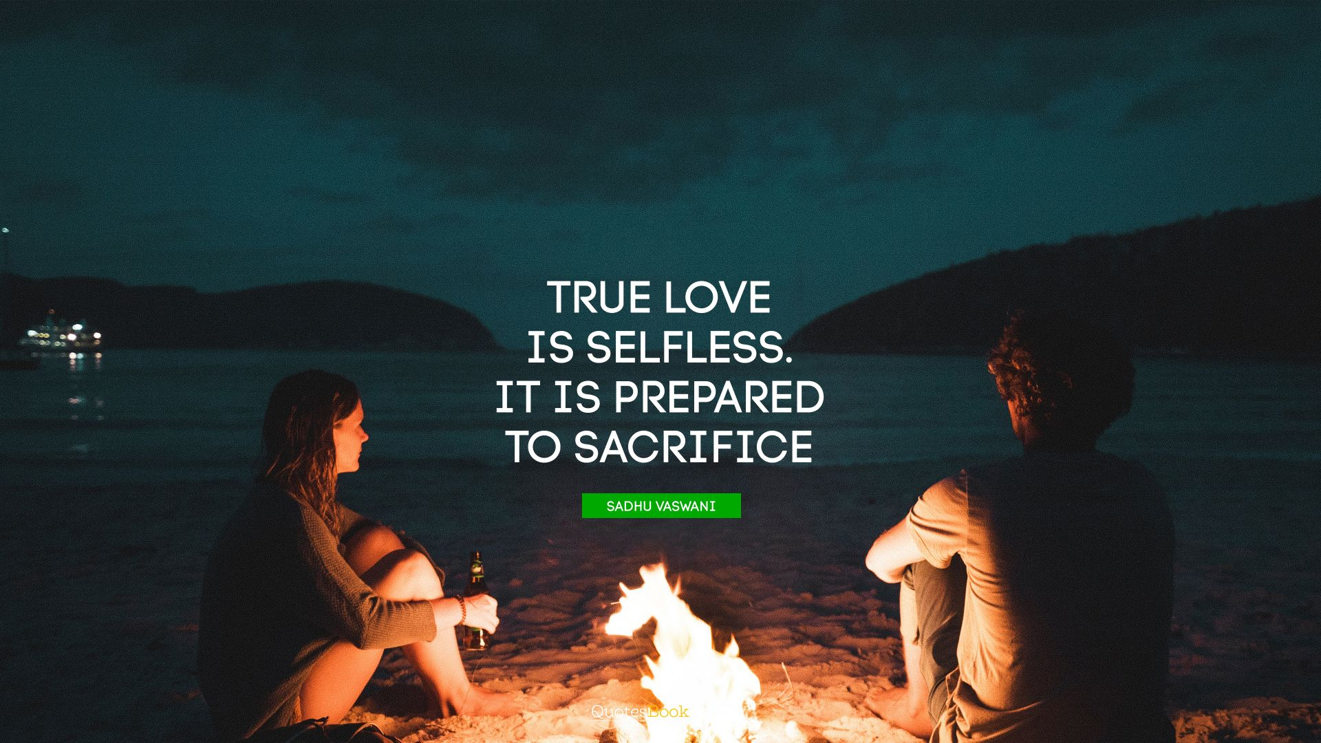True love is selfless. It is prepared to sacrifice. - Quote by Sadhu Vaswani