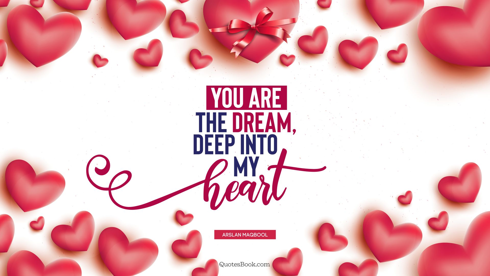 You are the dream, deep into my heart. - Quote by Arslan Maqbool