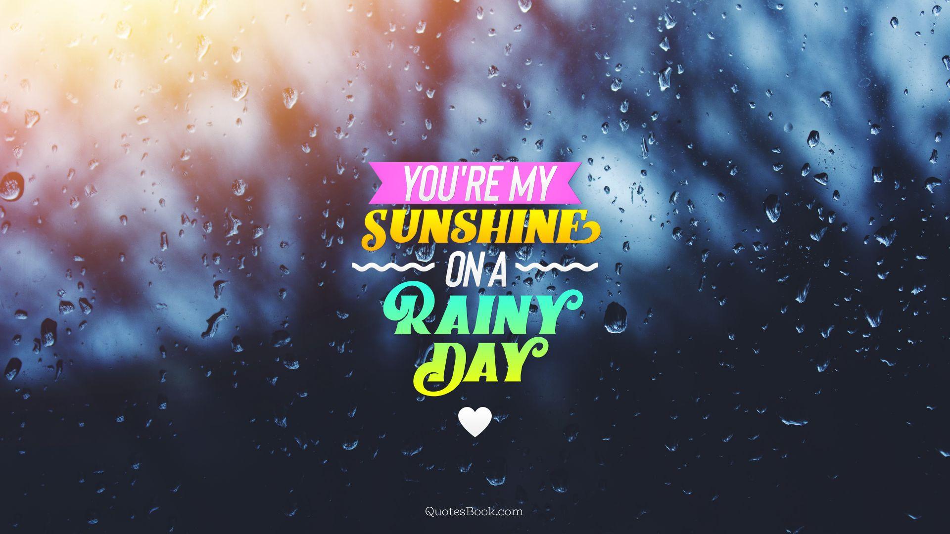 ... day You're my sunshine on a rainy ...