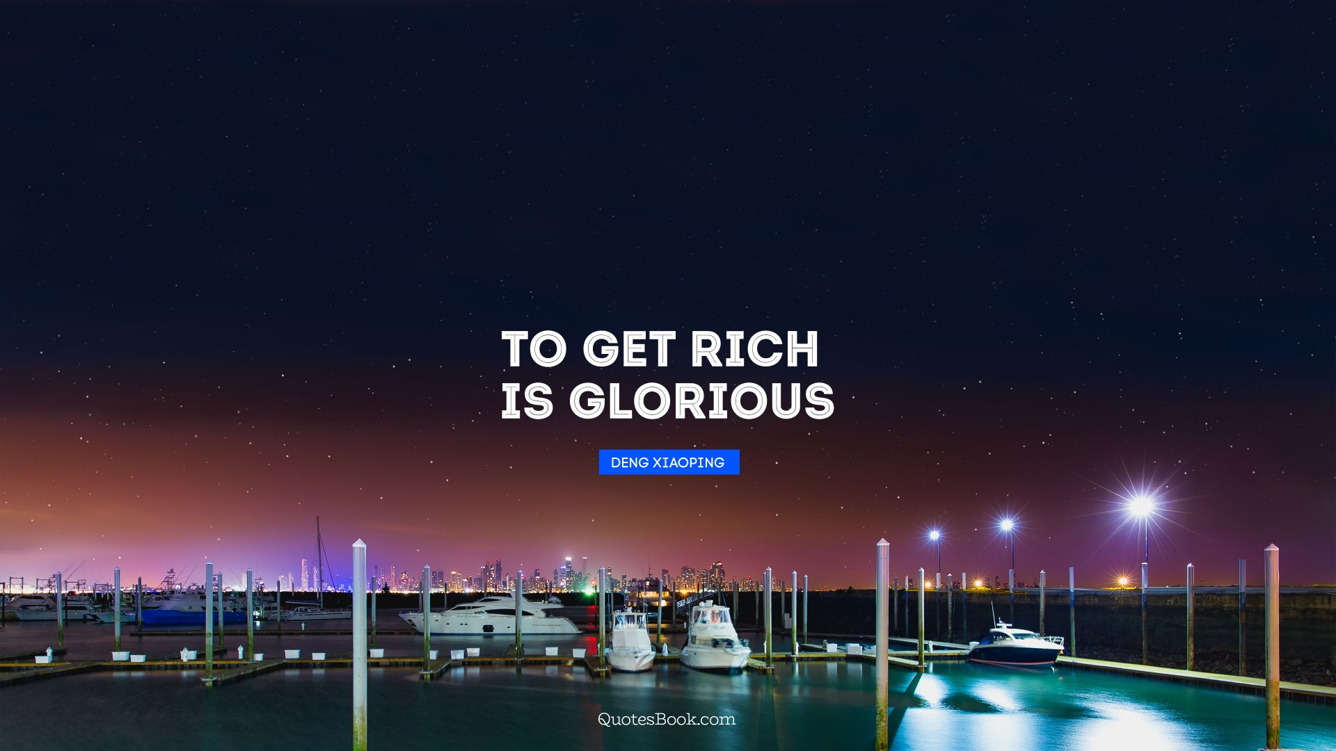 To get rich is glorious. - Quote by Deng Xiaoping