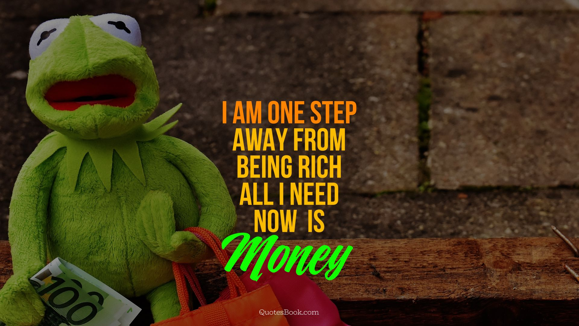 I am one step away from being rich, 