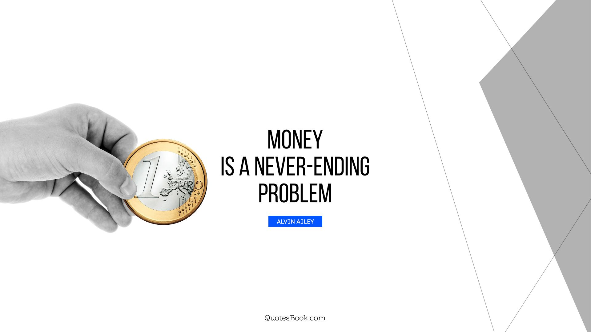 Money is a never-ending problem. - Quote by Alvin Ailey