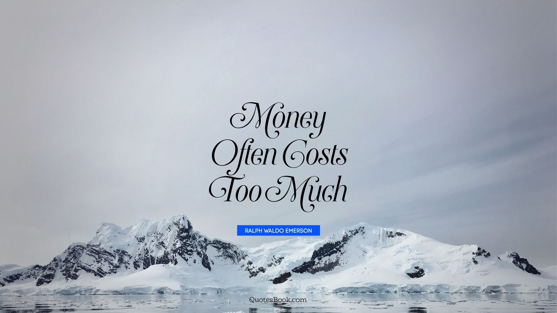 Money often costs too much. - Quote by Ralph Waldo Emerson