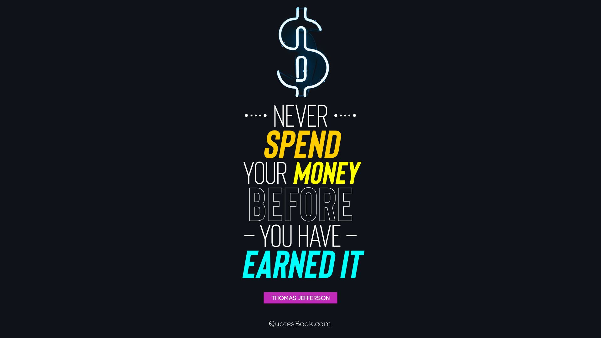 Never spend your money before you have earned it. - Quote by Thomas Jefferson