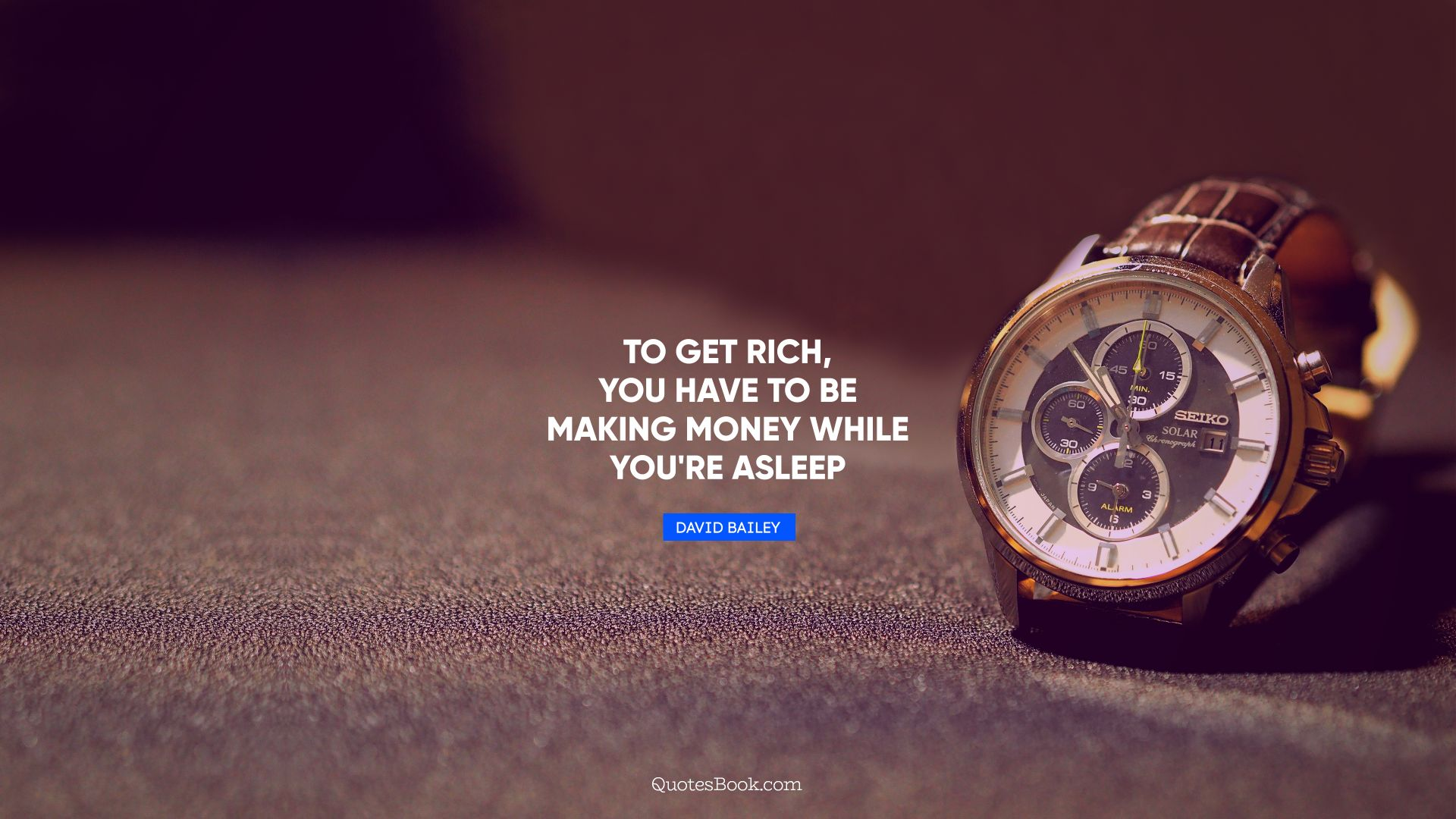 To get rich, you have to be making money while you're asleep. - Quote by David Bailey