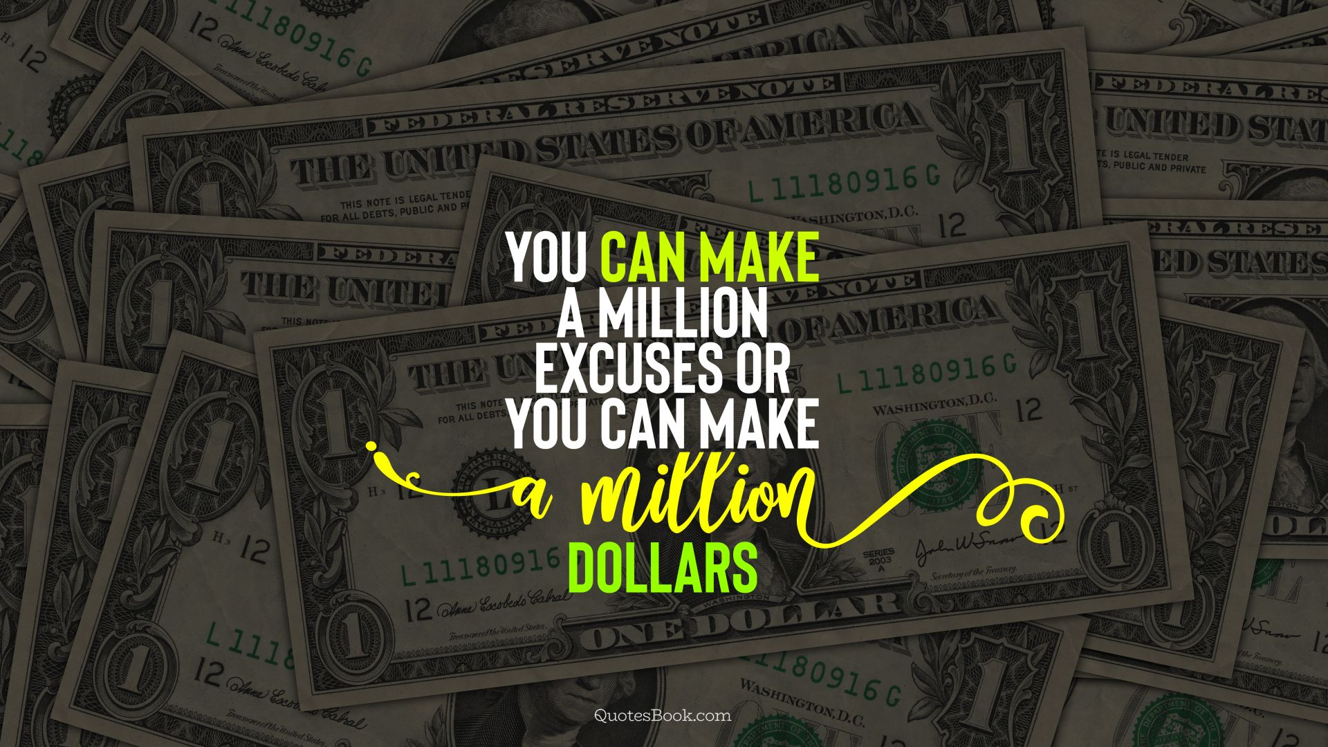 You can make a million excuses or you can make a million dollars