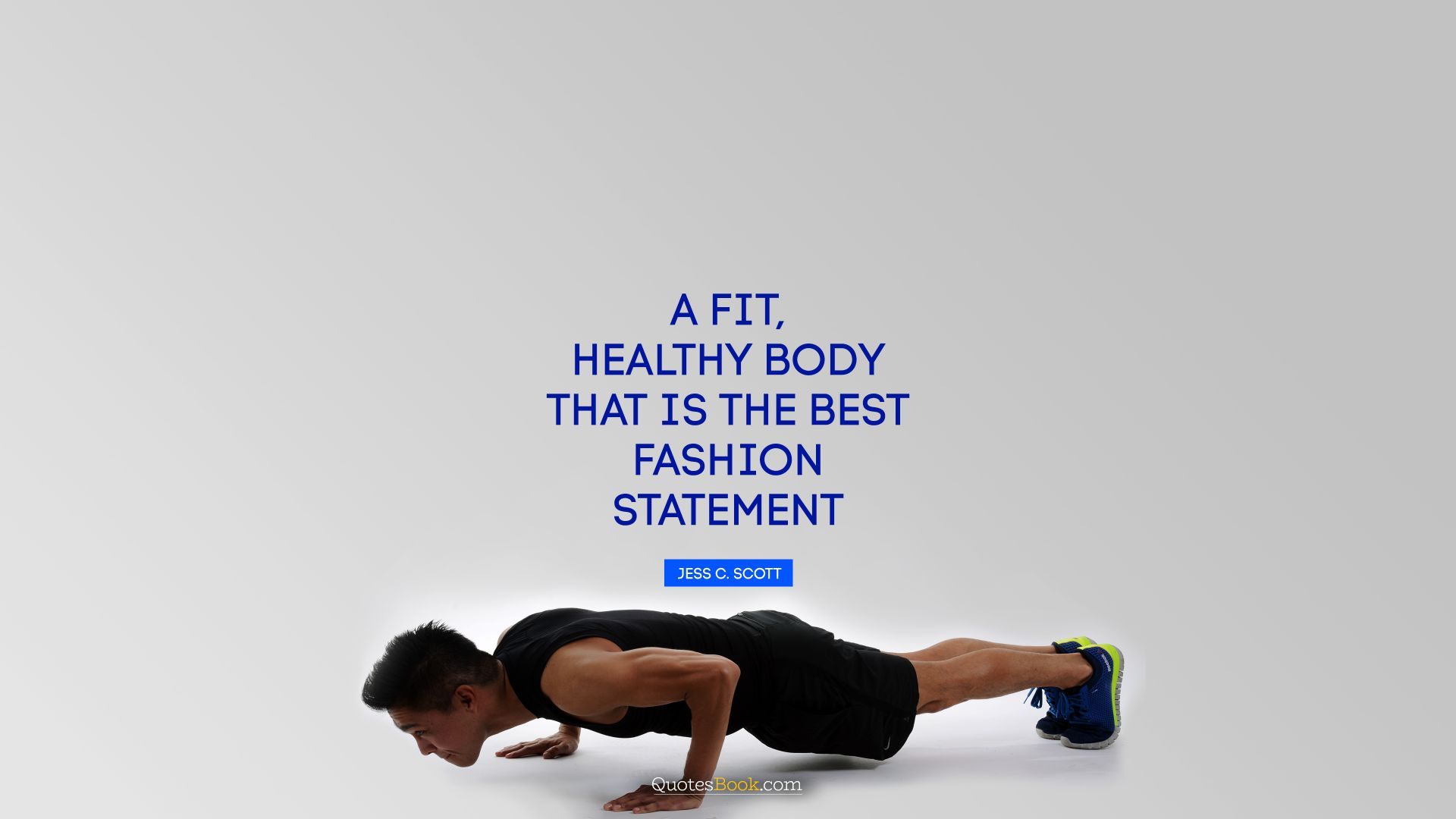 A fit, healthy body—that is the best fashion statement. - Quote by Jess C. Scott