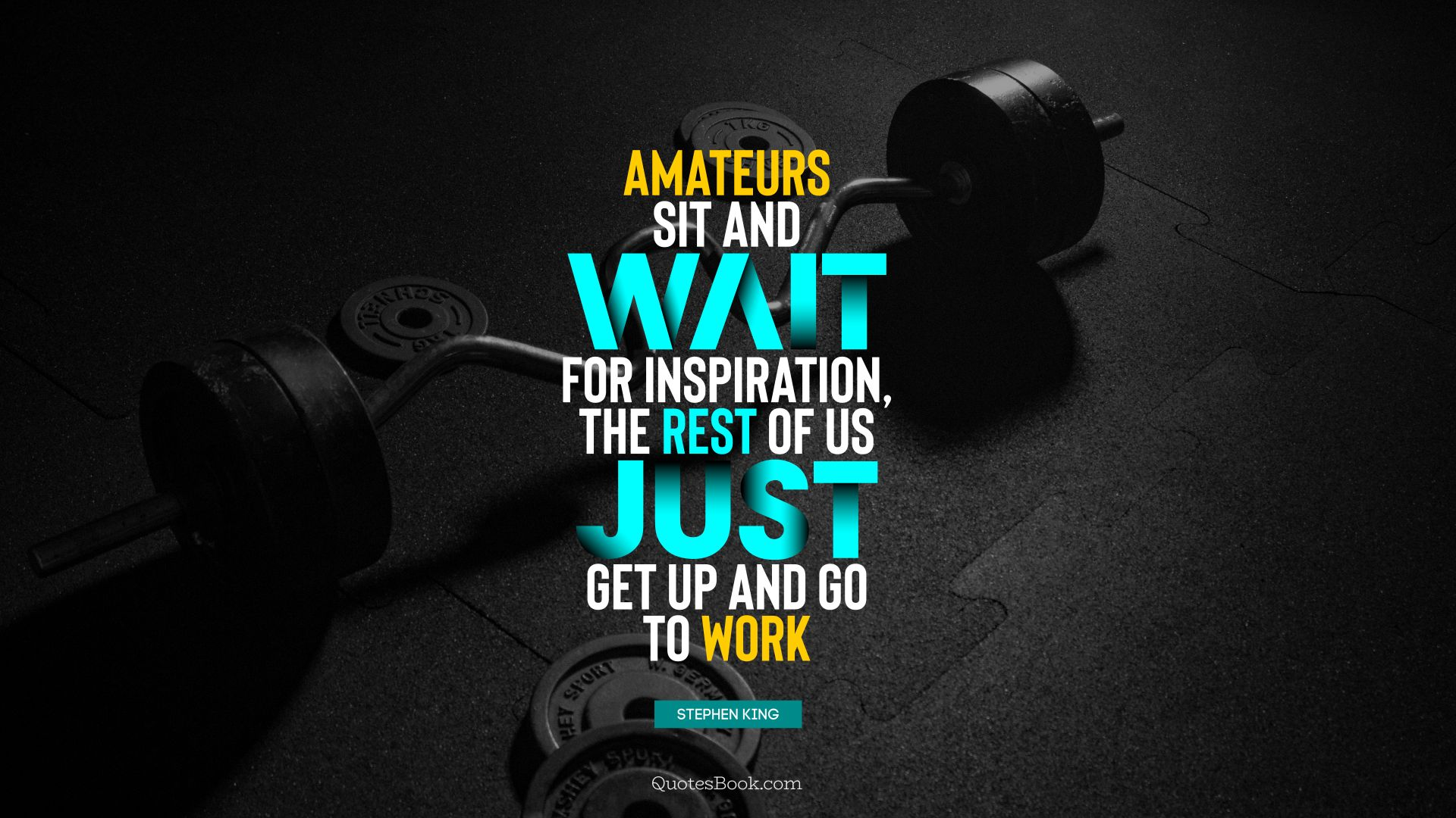 Amateurs sit and wait for inspiration, the rest of us just get up and go to work. - Quote by Stephen King