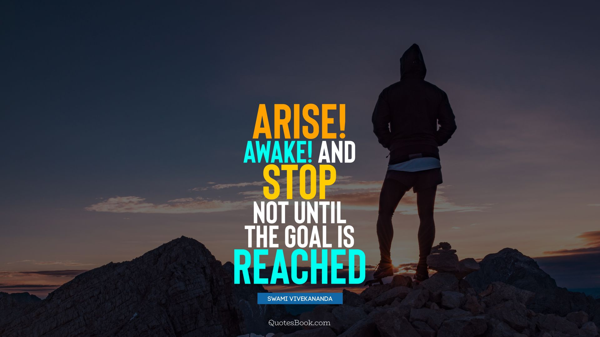 Arise! Awake! and stop not until the goal is reached. - Quote by Swami Vivekananda