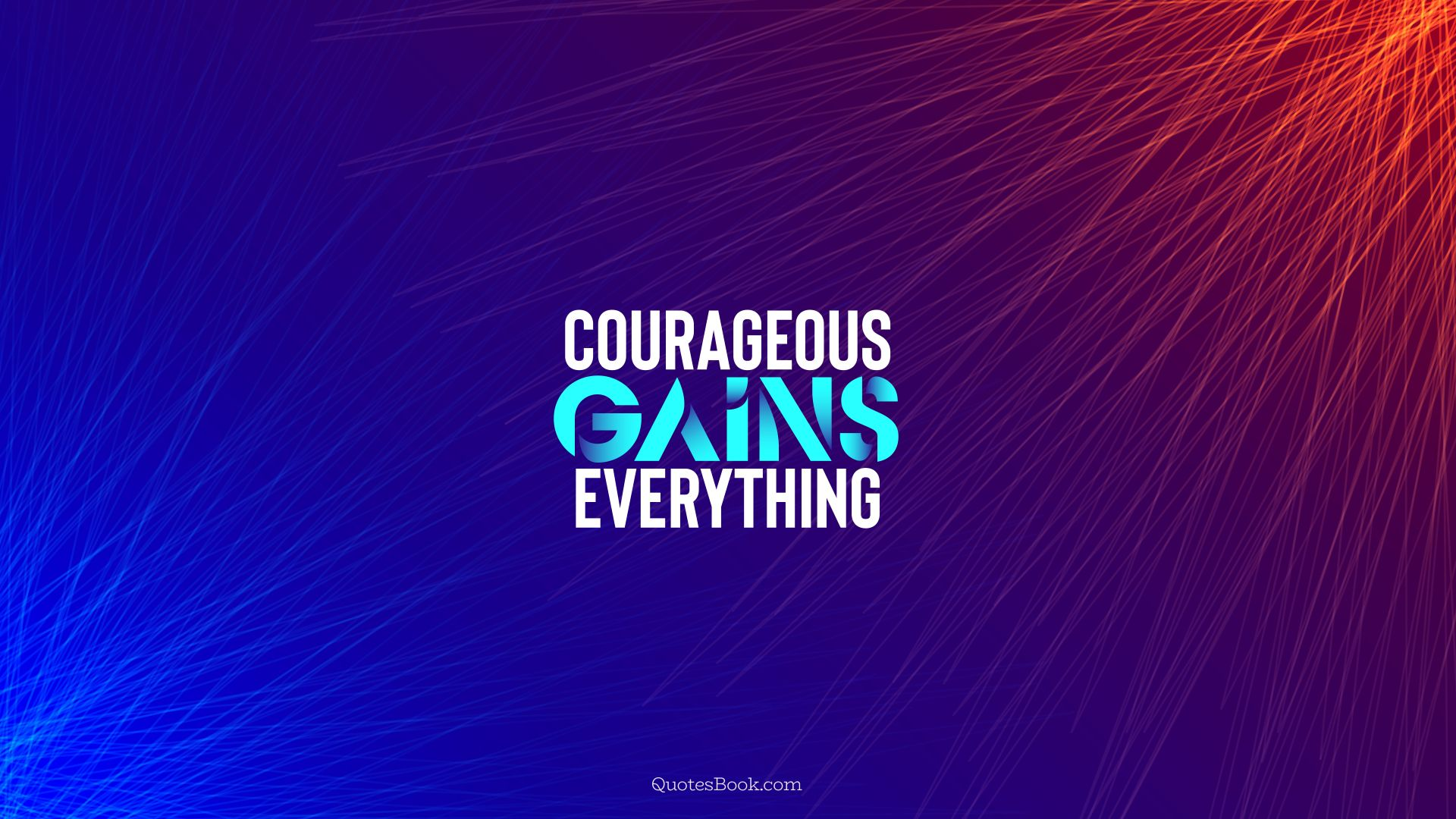 Courageous gains everything