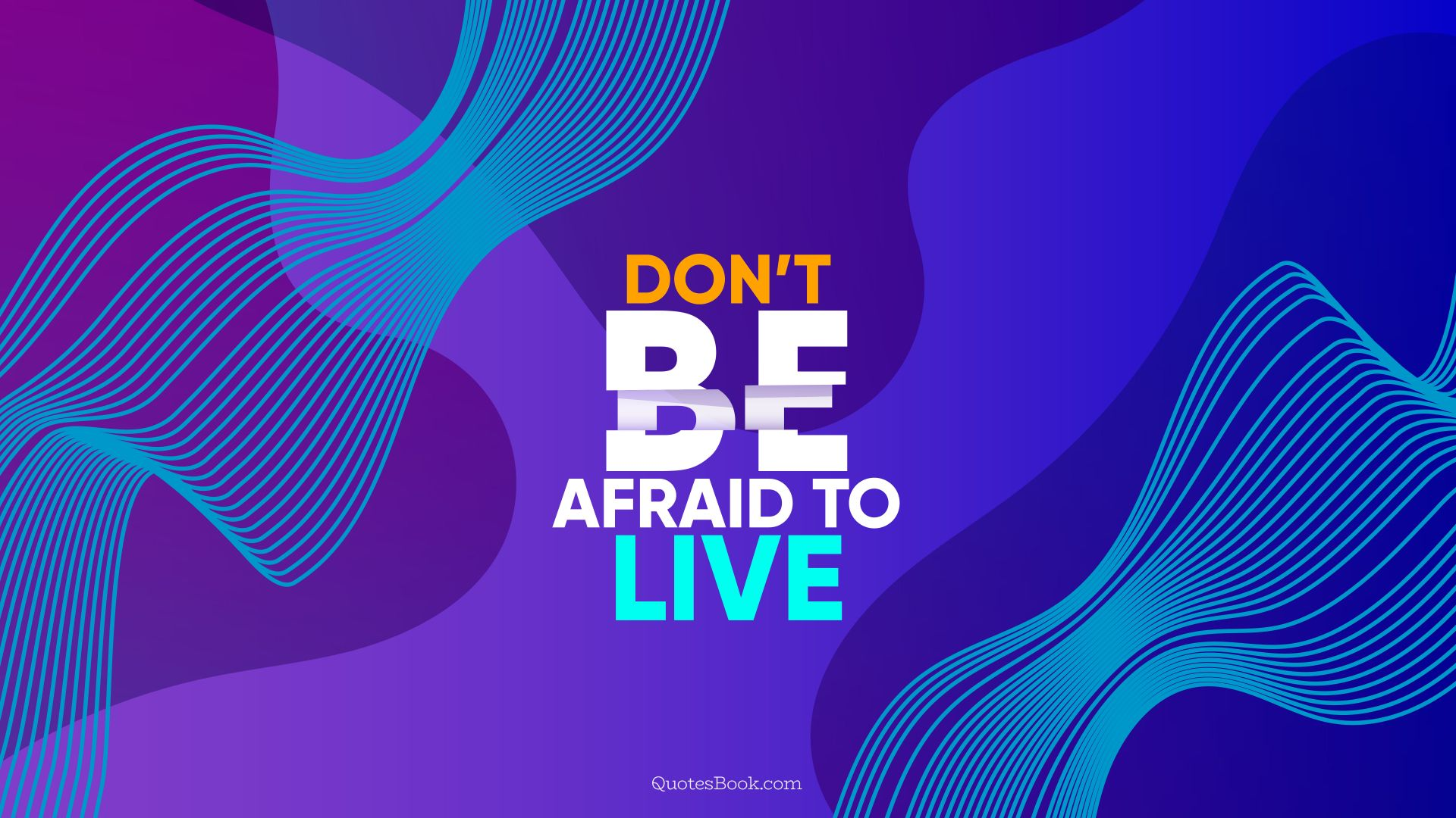 Don't be afraid to live