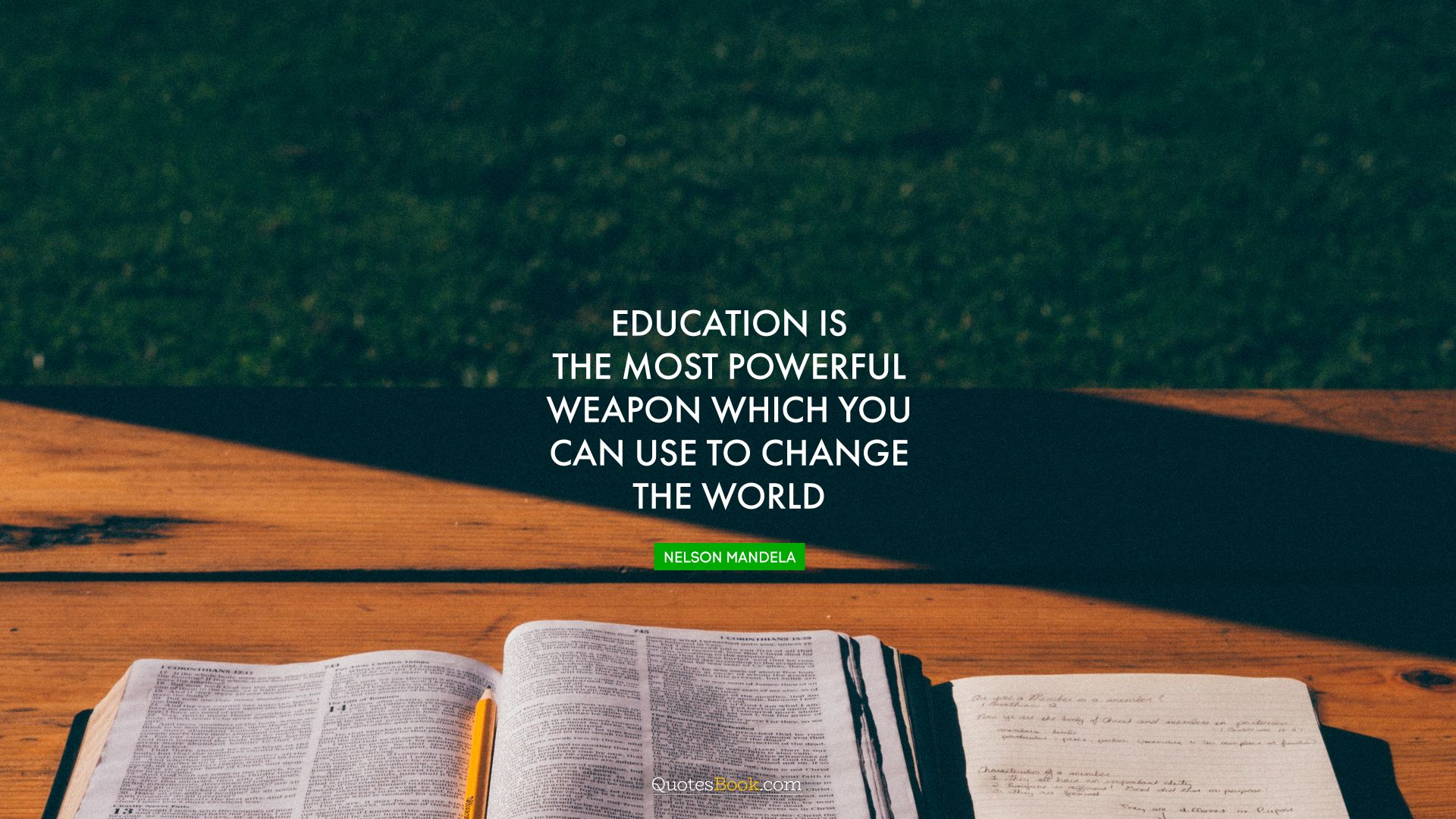 Education is the most powerful weapon which you can use to change the world. - Quote by Nelson Mandela