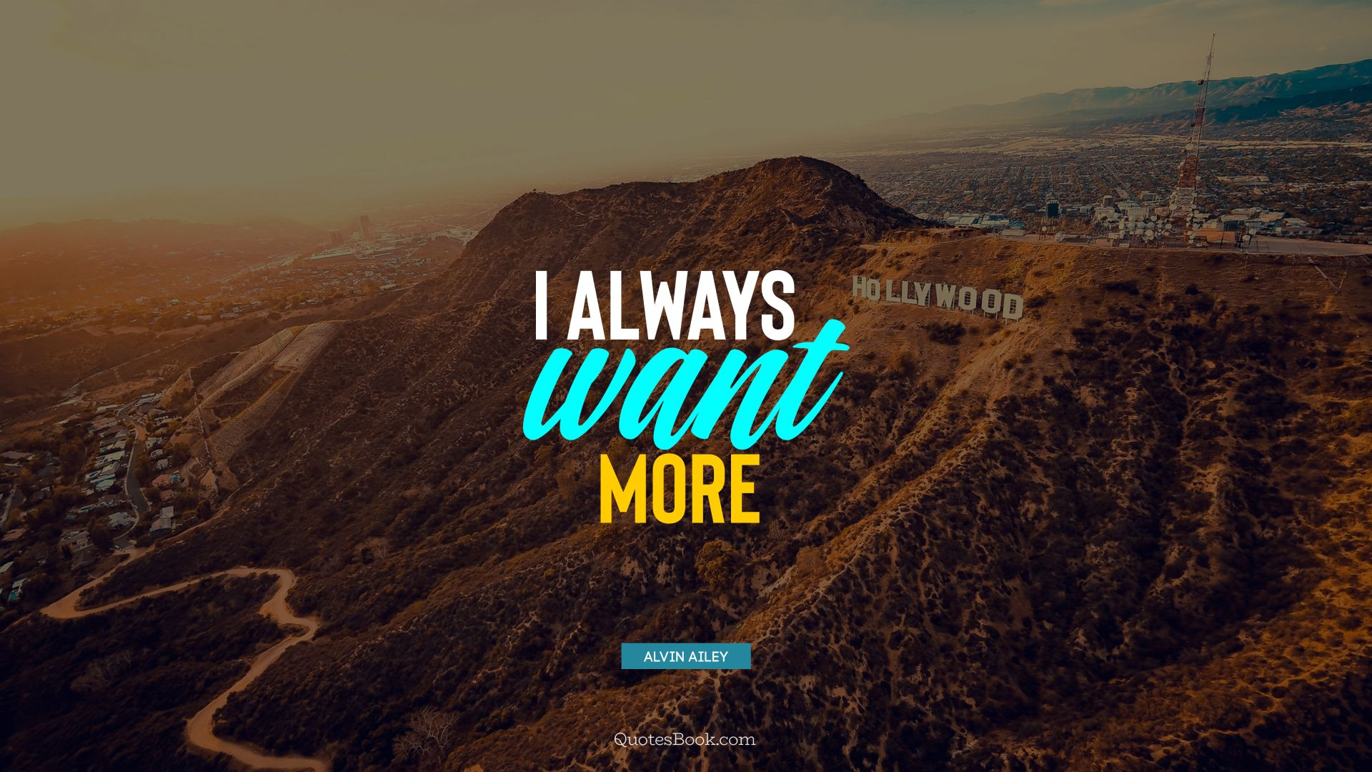 I always want more. - Quote by Alvin Ailey