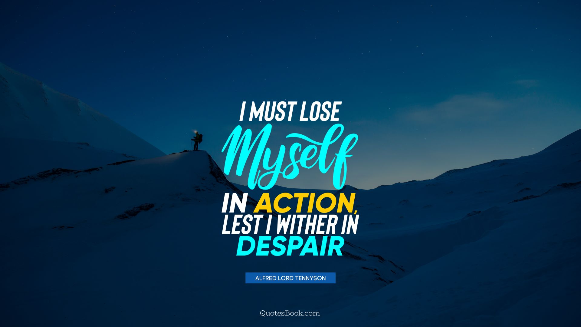 I must lose myself in action, lest I wither in despair. - Quote by Alfred Lord Tennyson