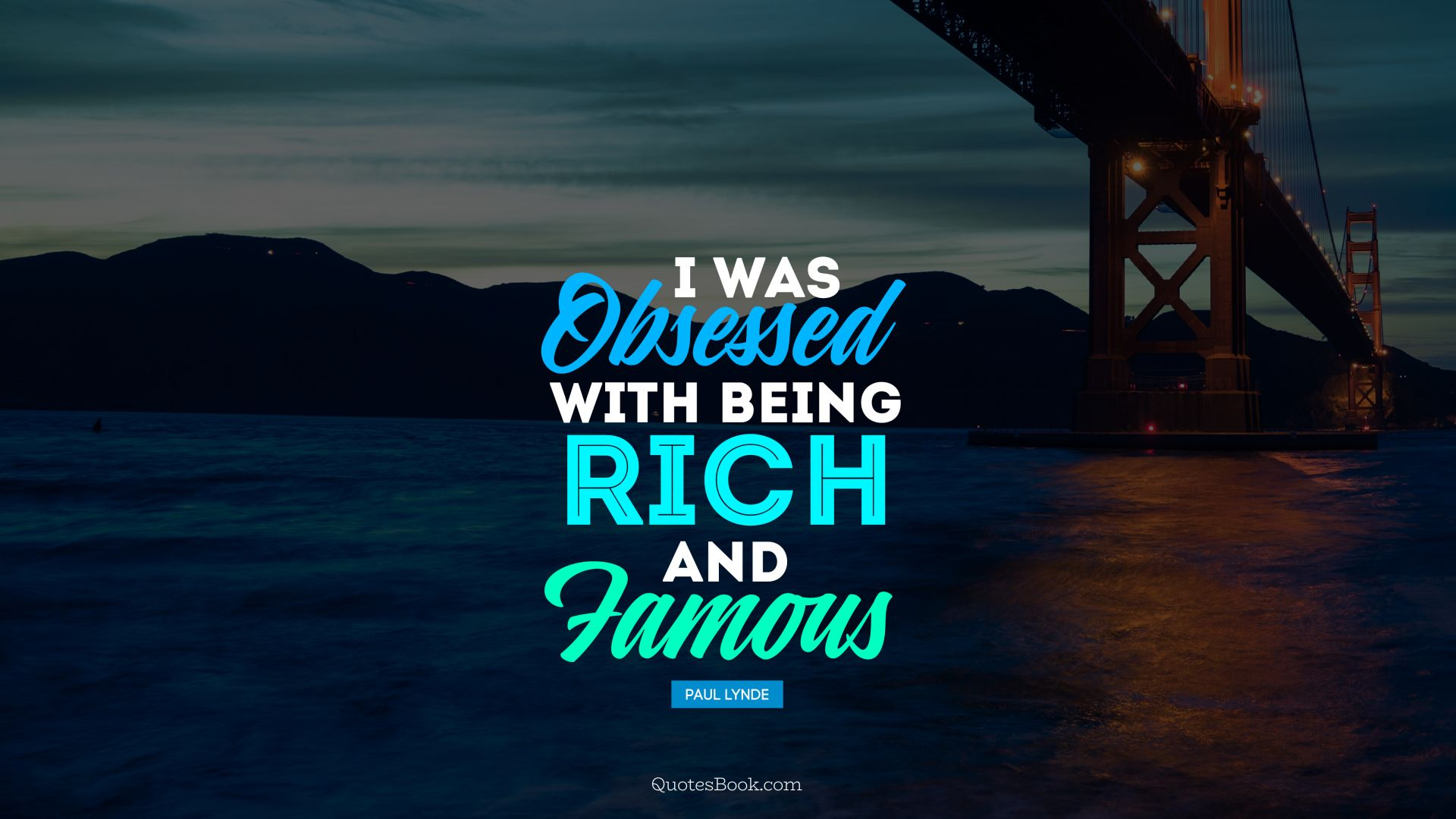 I was obsessed with being rich and famous. - Quote by Paul Lynde