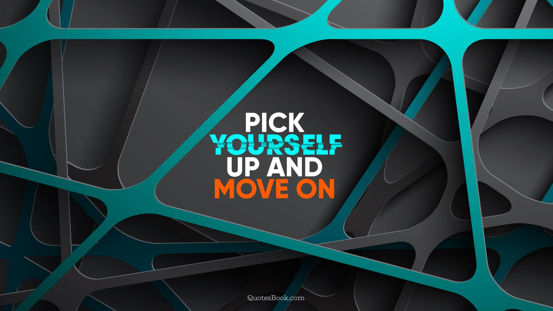 Pick yourself up and move on. - Quote by QuotesBook