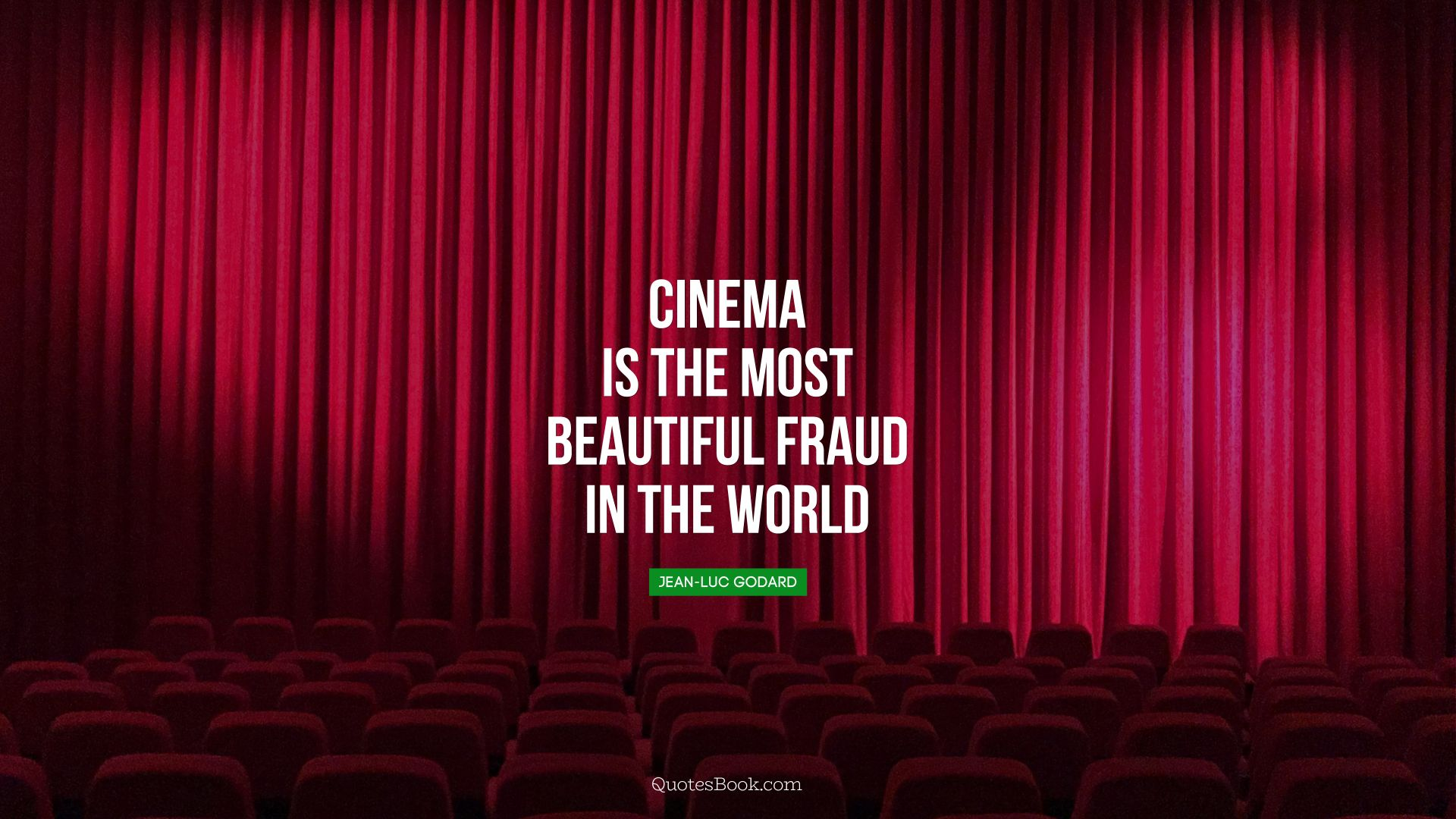 Cinema is the most beautiful fraud in the world. - Quote by Jean-Luc Godard