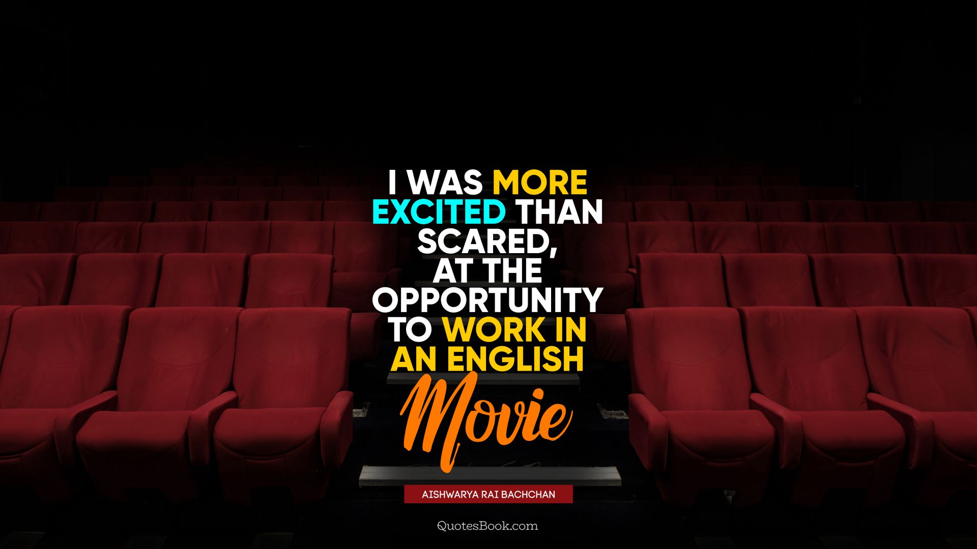I was more excited than scared, at the opportunity to work in an English movie. - Quote by Aishwarya Rai Bachchan