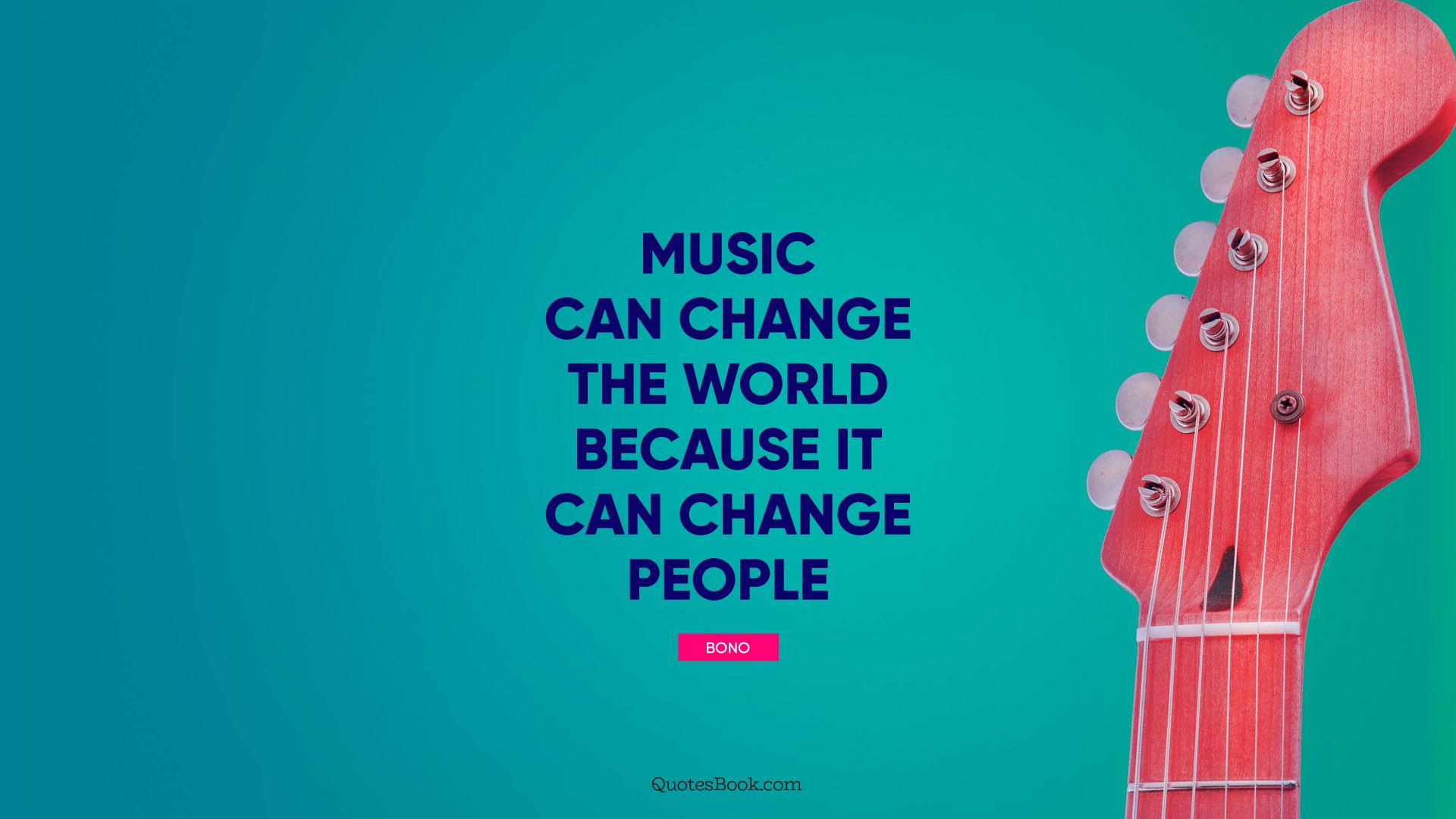 Music can change the world because it can change people. - Quote by Bono