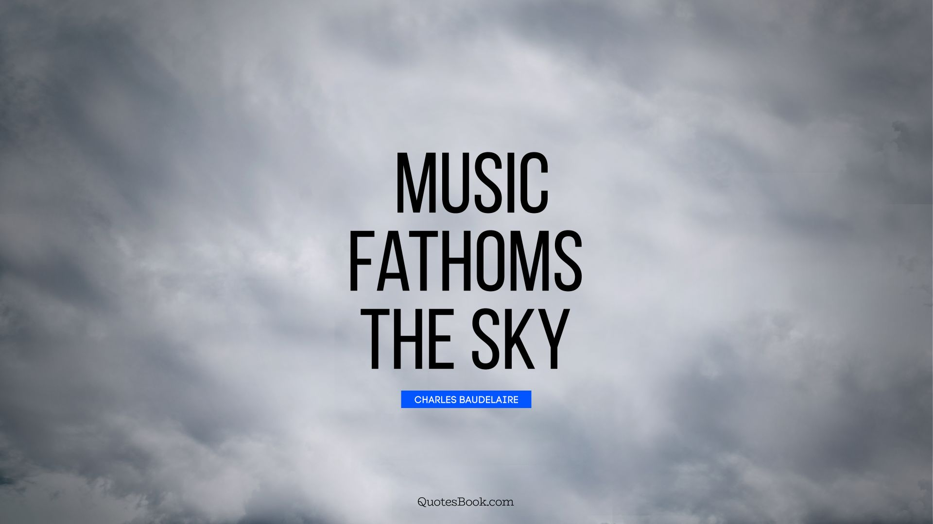 Music fathoms the sky. - Quote by Charles Baudelaire