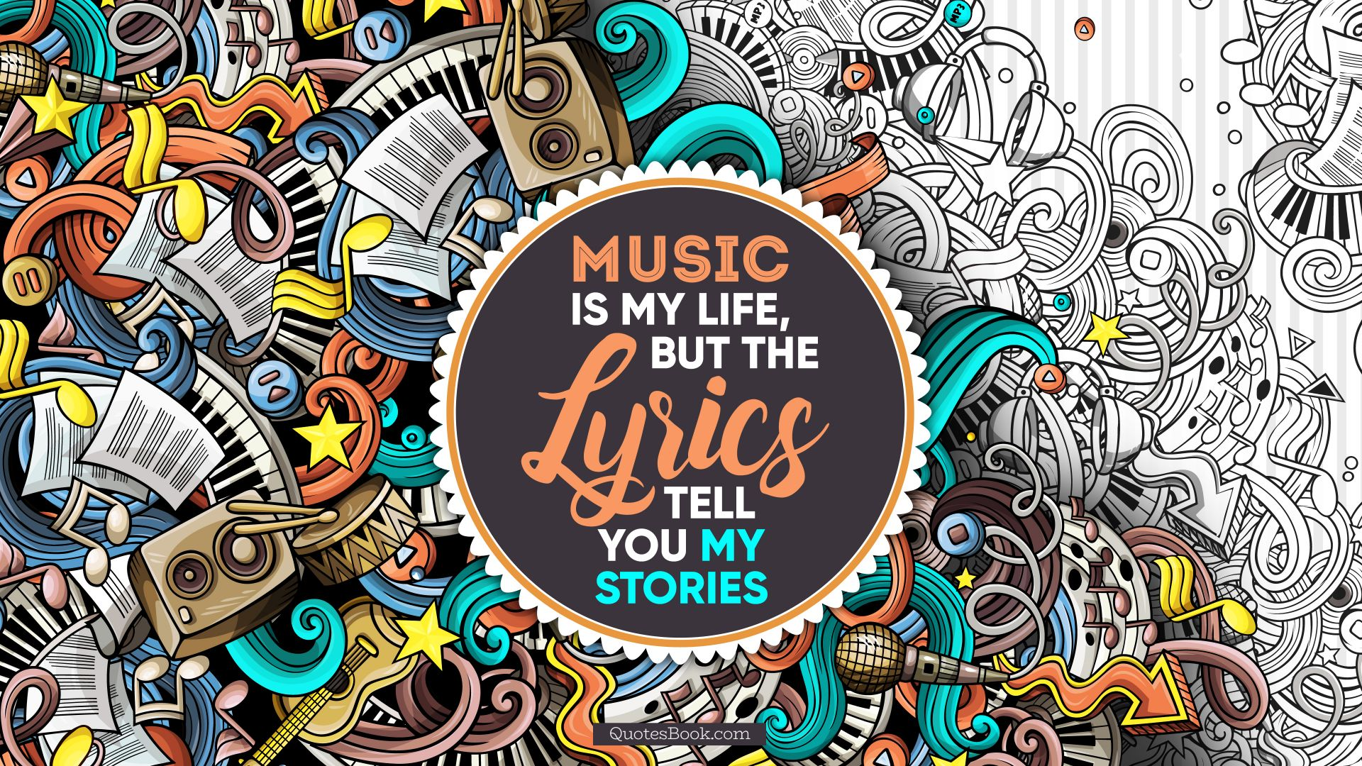 Music is my life, but the lyrics tell you my stories
