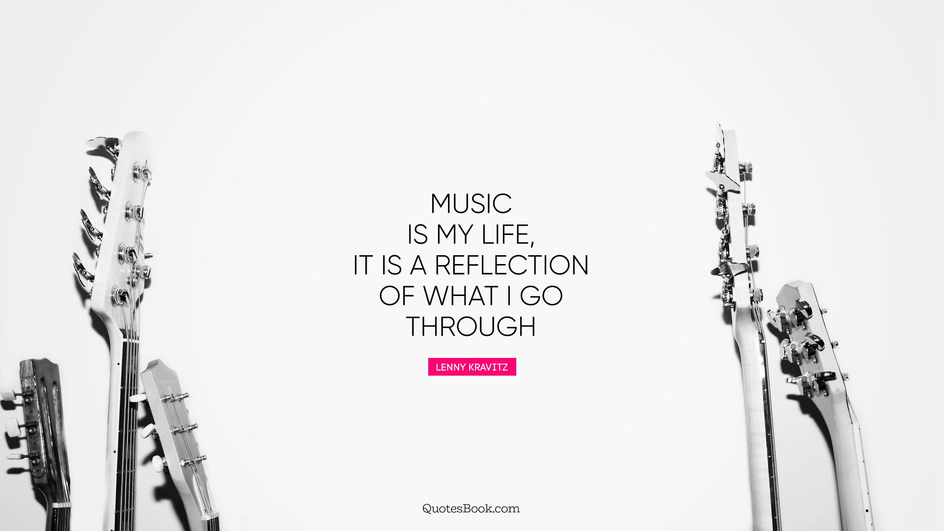 Music is my life, it is a reflection of what I go through ...