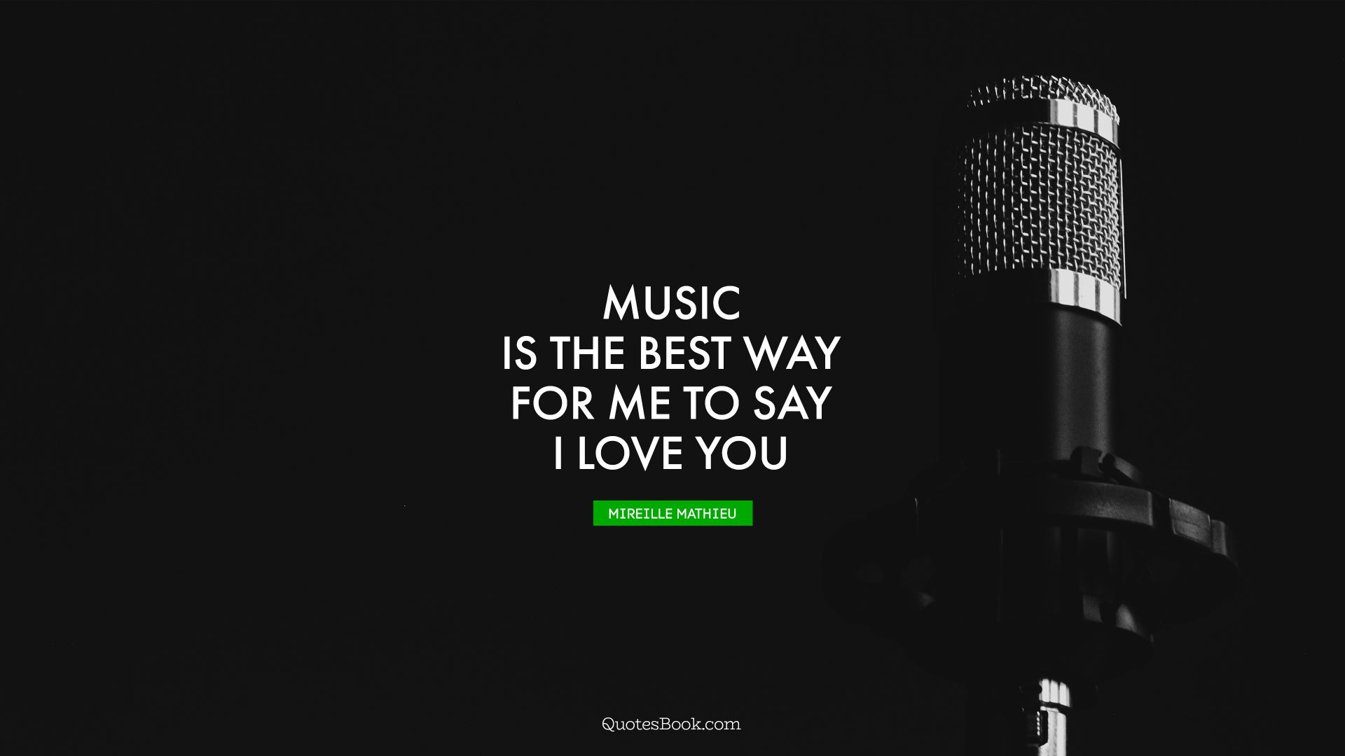 Music is the best way for me to say I love you. - Quote by Mireille Mathieu