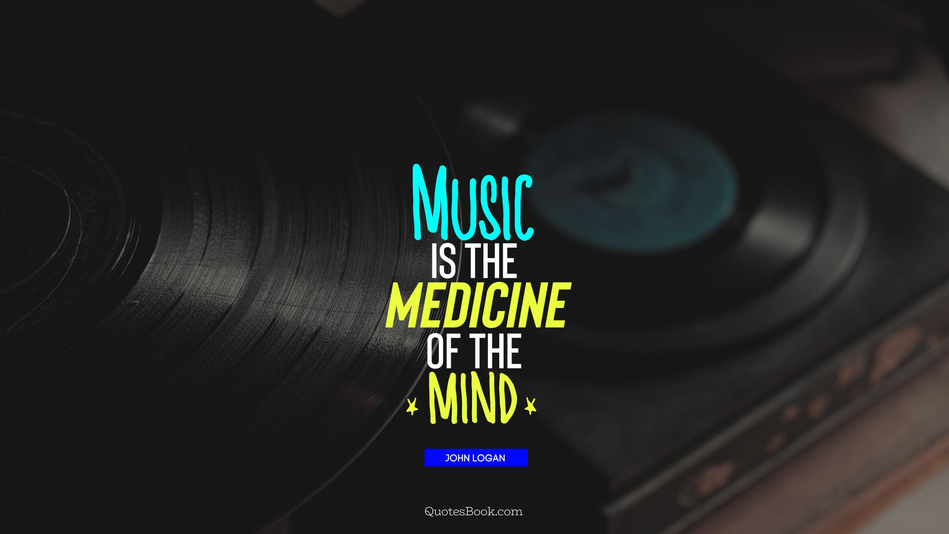 Music is the medicine of the mind. - Quote by John Logan