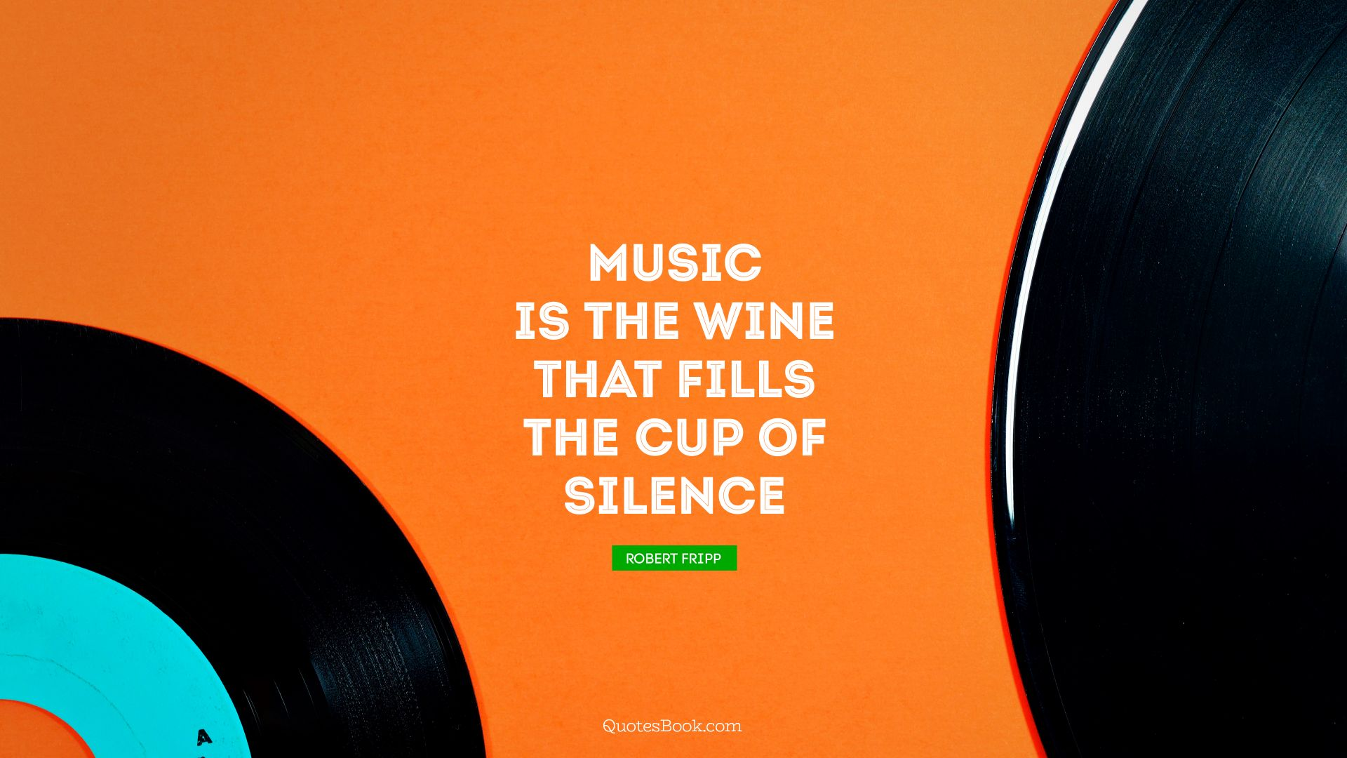 Music is the wine that fills the cup of silence. - Quote by Robert Fripp