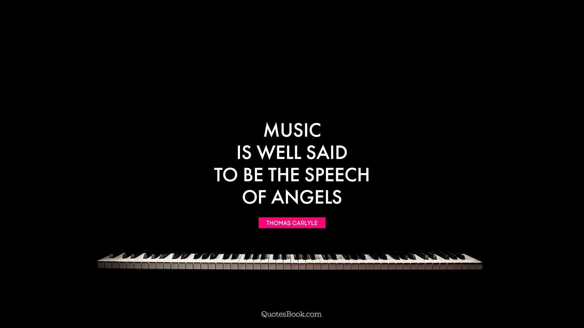 Music is well said to be the speech of angels. - Quote by Thomas Carlyle