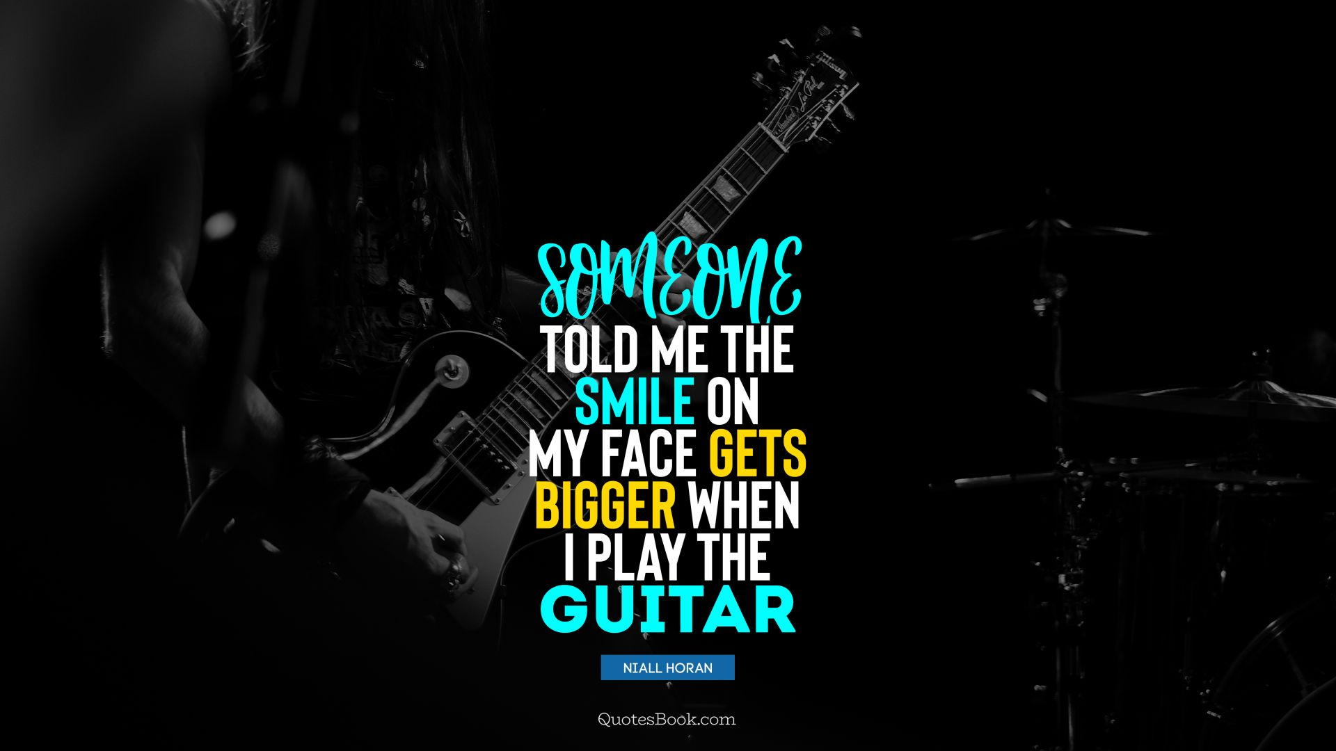 Someone told me the smile on my face gets bigger when I play the guitar. - Quote by Niall Horan