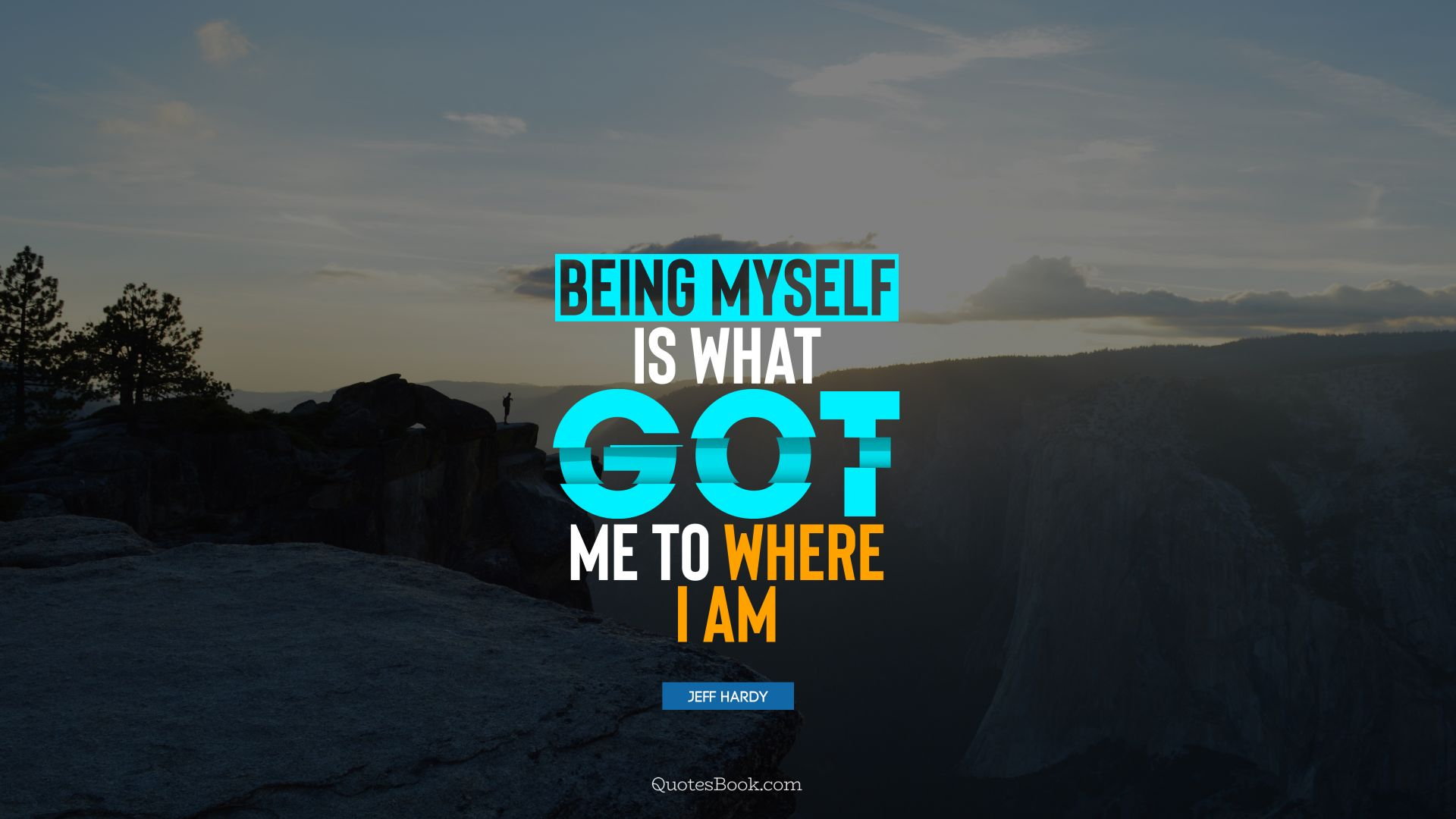 Being myself is what got me to where I am. - Quote by Jeff ...