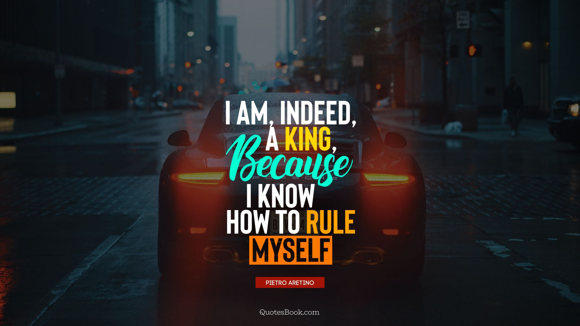 I am, indeed, a king, because I know how to rule myself. - Quote by Pietro Aretino
