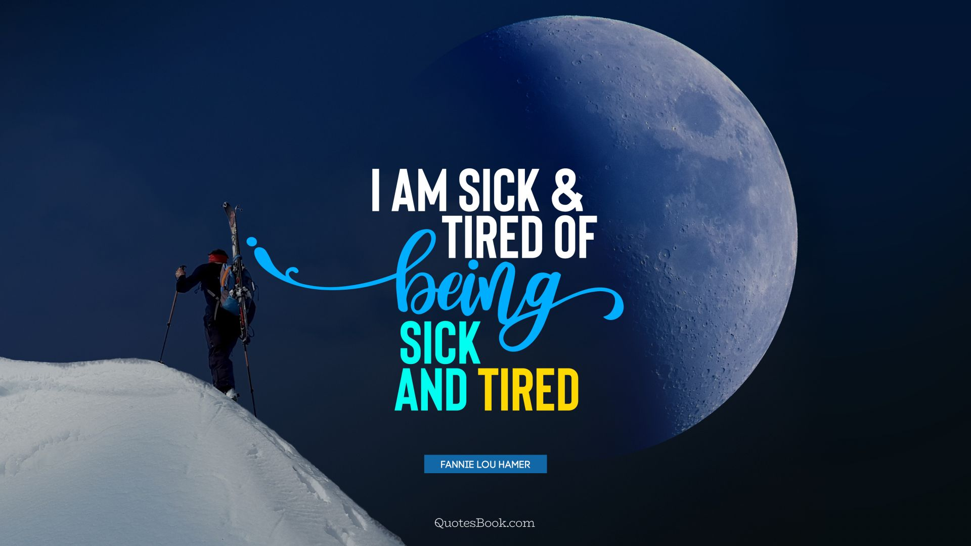 I am sick and tired of being sick and tired. - Quote by Fannie Lou Hamer